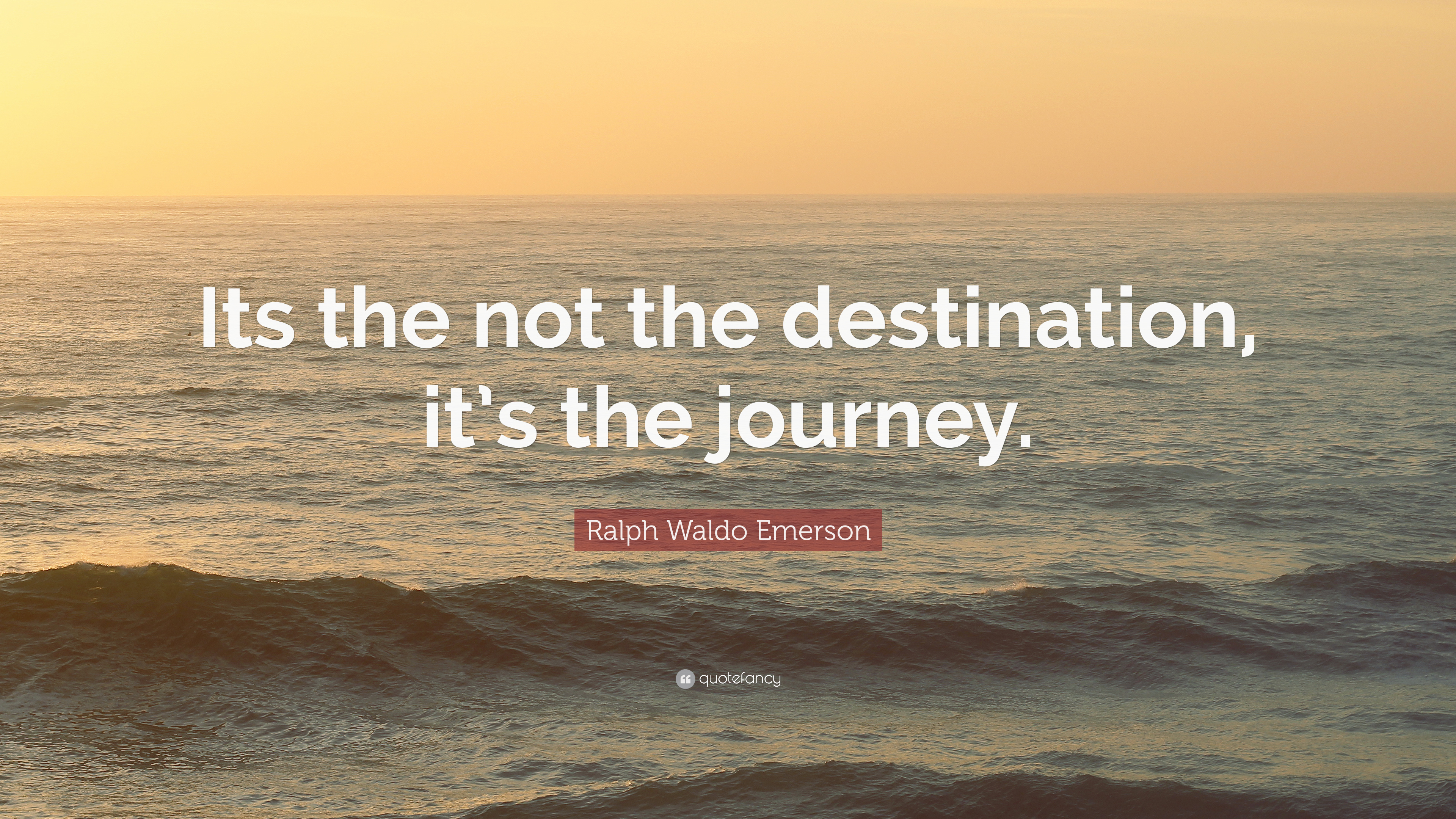 Ralph Waldo Emerson Quote Its The Not The Destination Its The