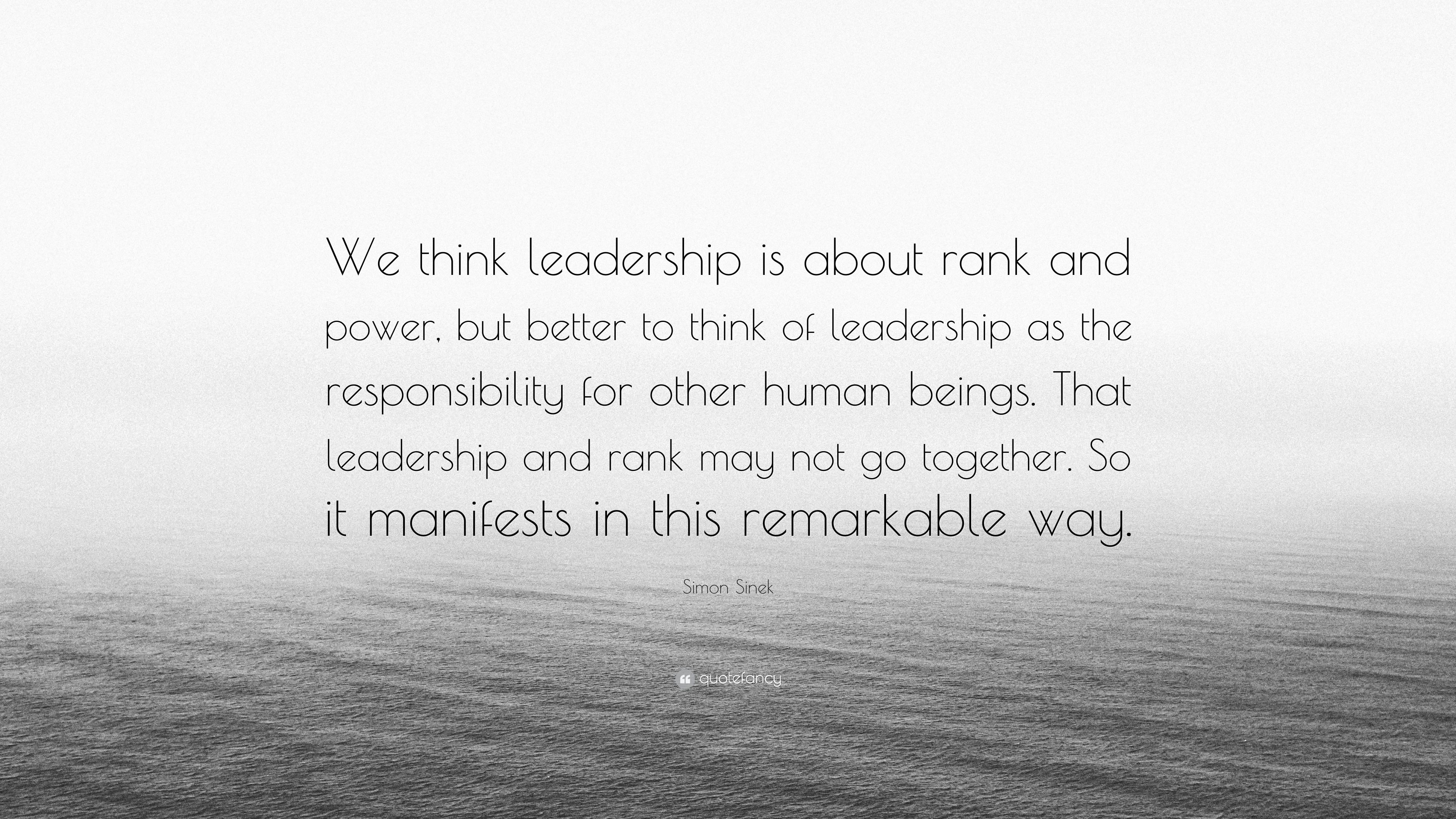 Simon Sinek Quote We Think Leadership Is About Rank And Power But