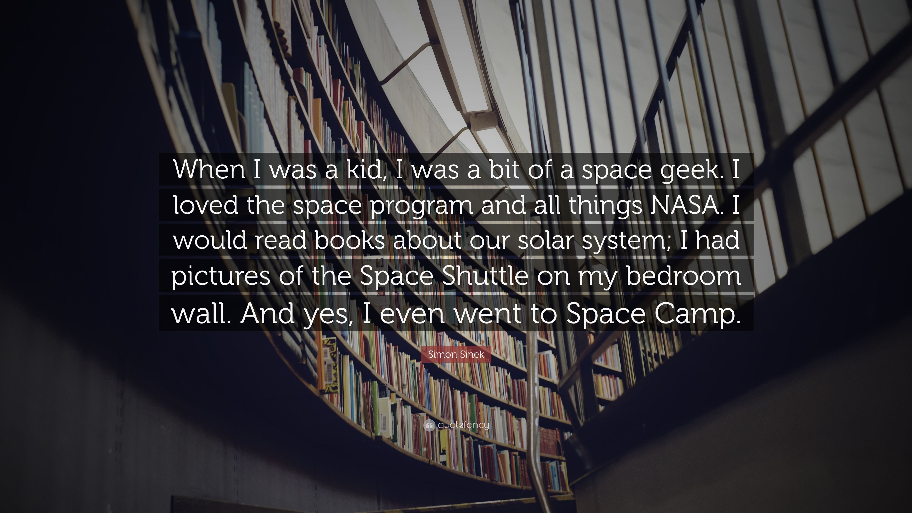"Simon Sinek Quote: ""When I was a kid, I was a bit of a space geek  I"