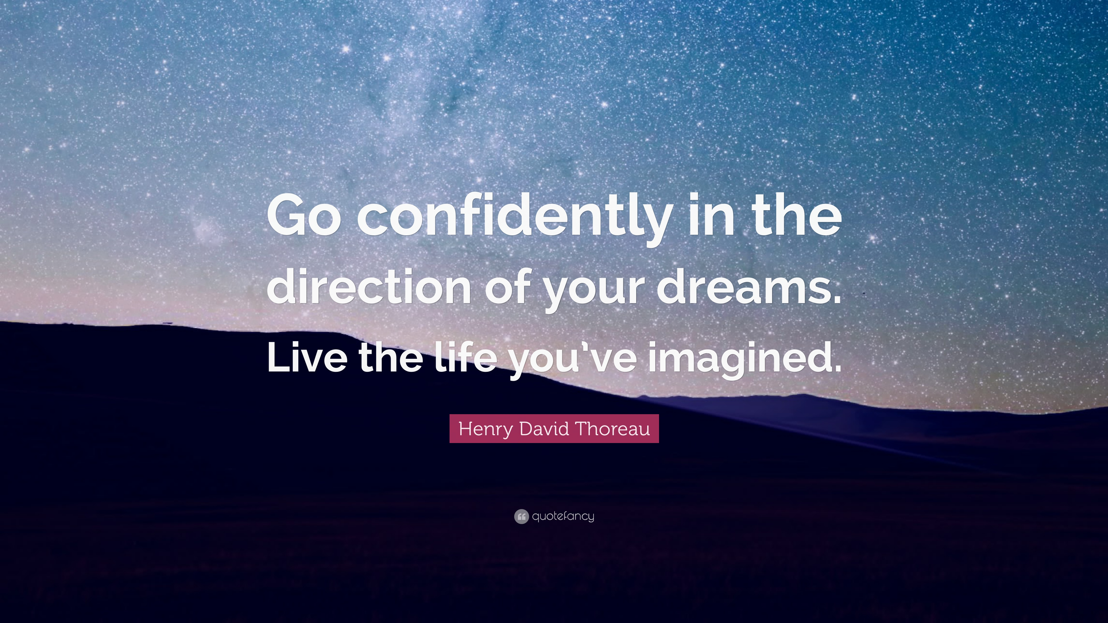 Henry David Thoreau Quote Go Confidently In The Direction Of Your