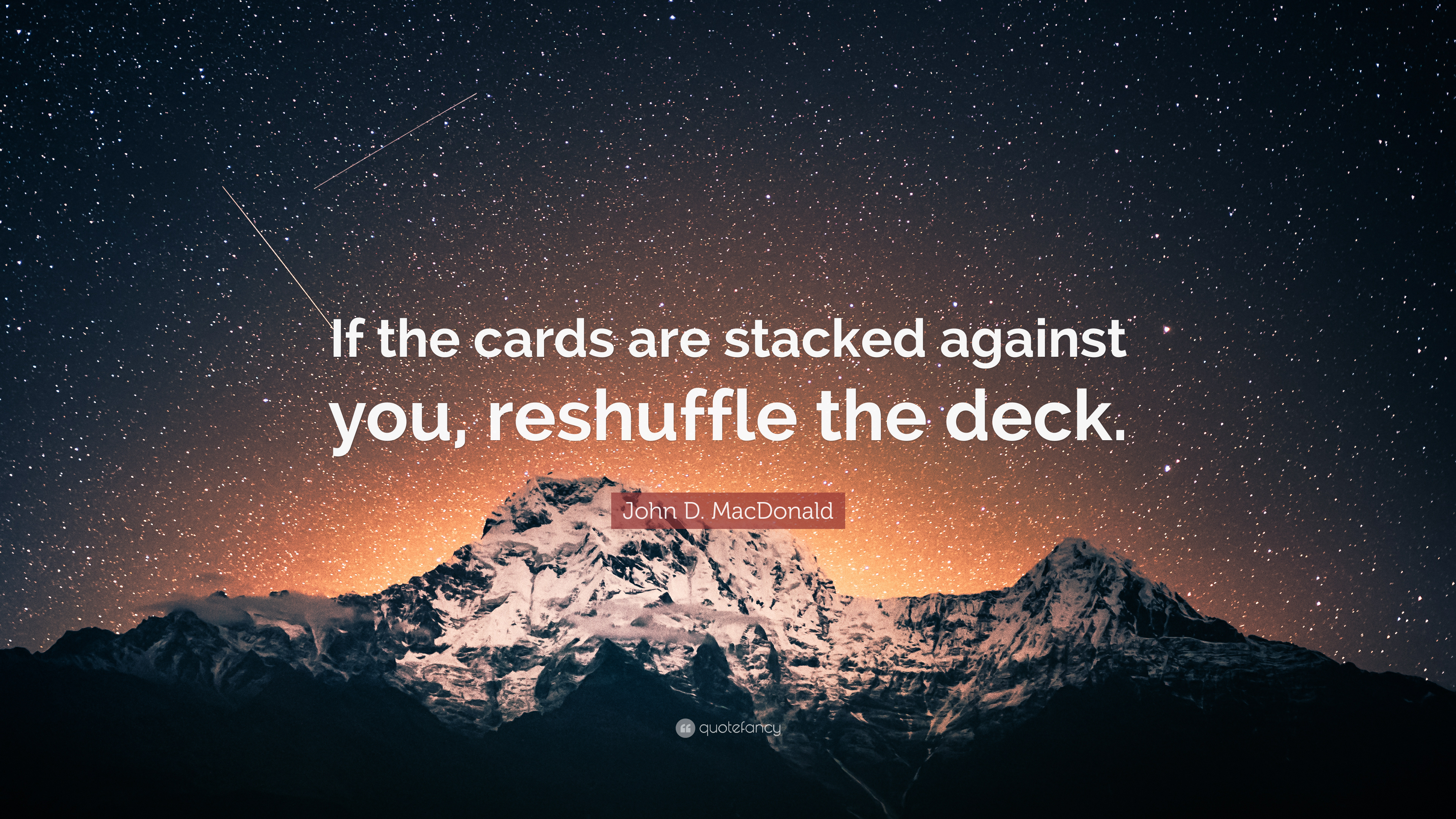 """John D Macdonald Quotes: John D. MacDonald Quote: """"If The Cards Are Stacked Against"""