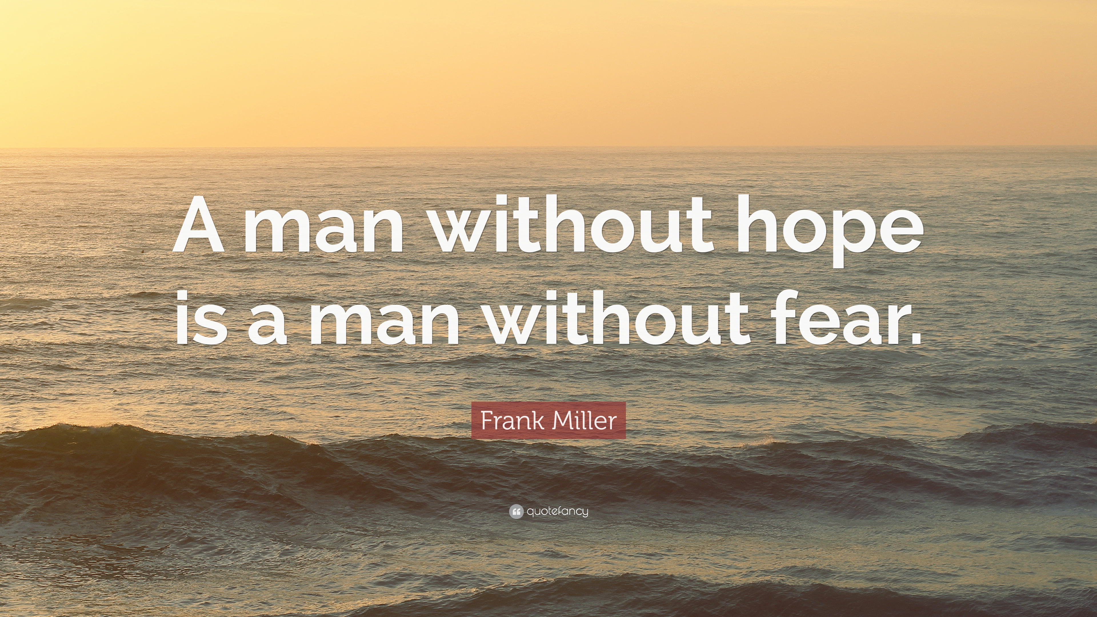"""Frank Miller Quote: """"A man without hope is a man without fear."""" (7 ..."""