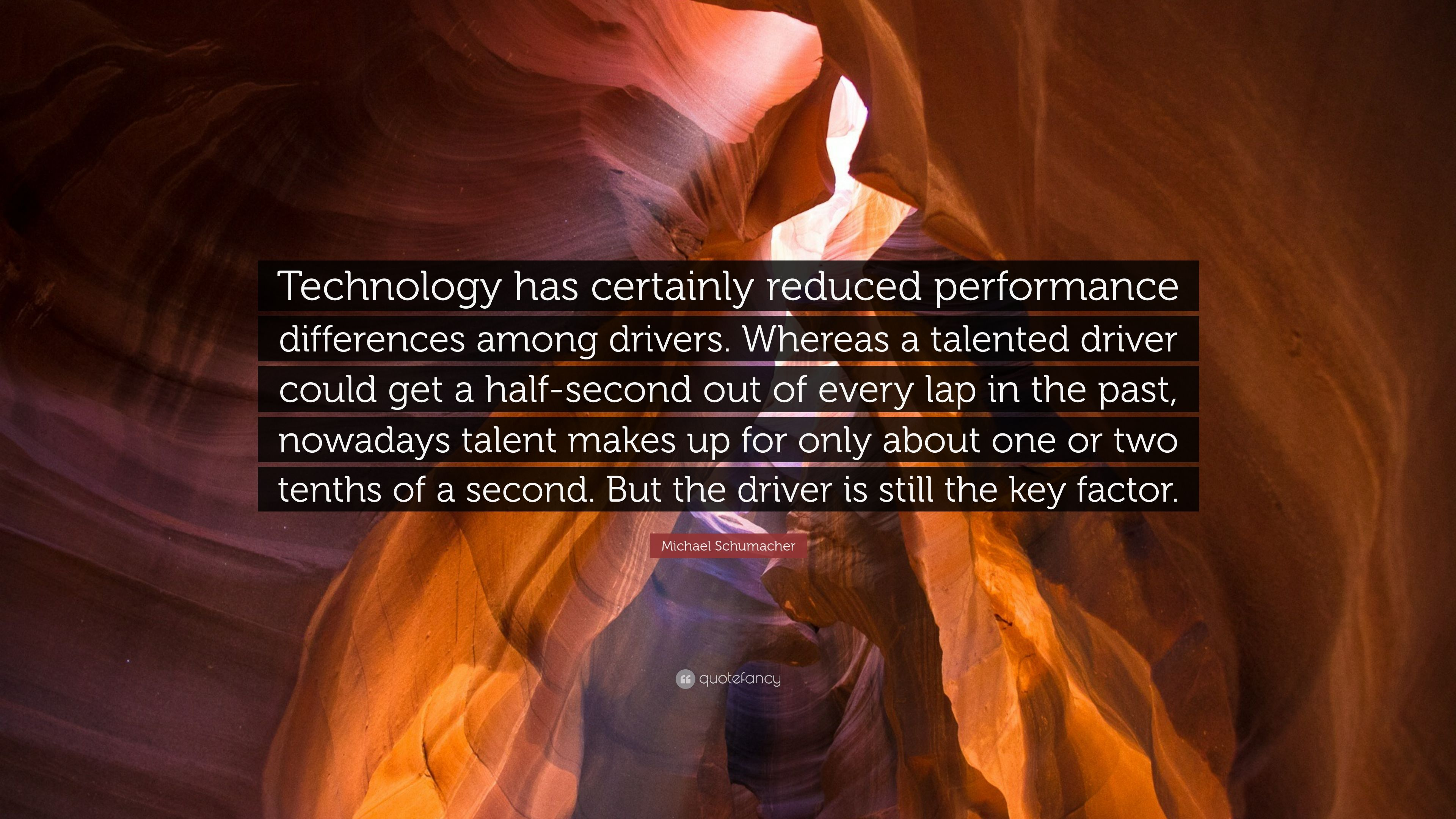 Michael Schumacher Quote Technology Has Certainly Reduced Performance Differences Among Drivers Whereas A Talented Driver Could Get A Half Secon 7 Wallpapers Quotefancy