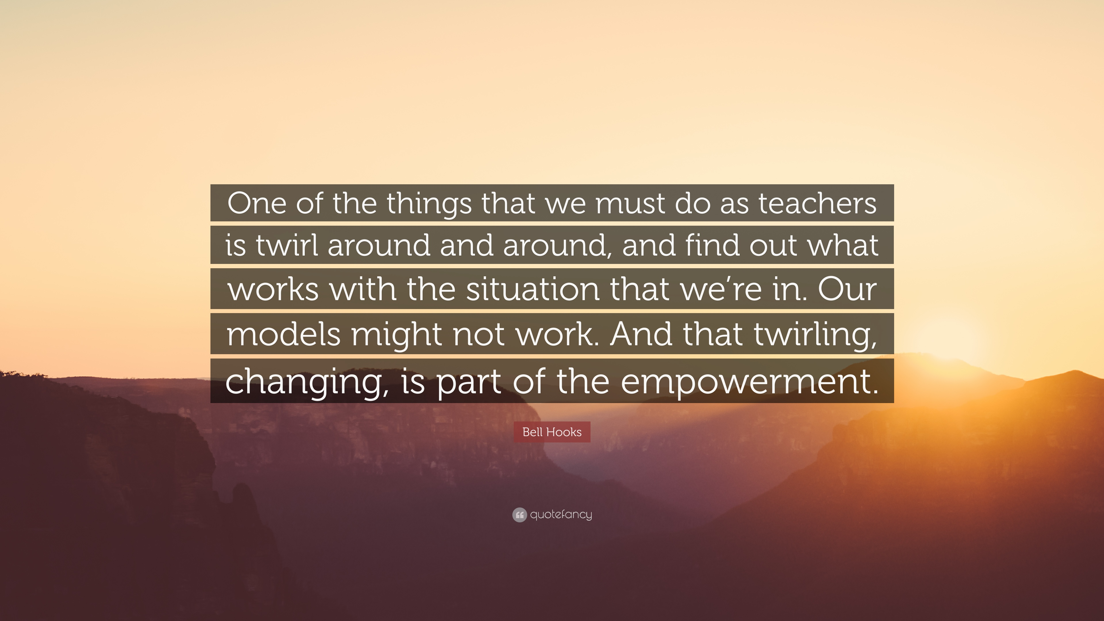 Bell Hooks Quote One Of The Things That We Must Do As Teachers Is