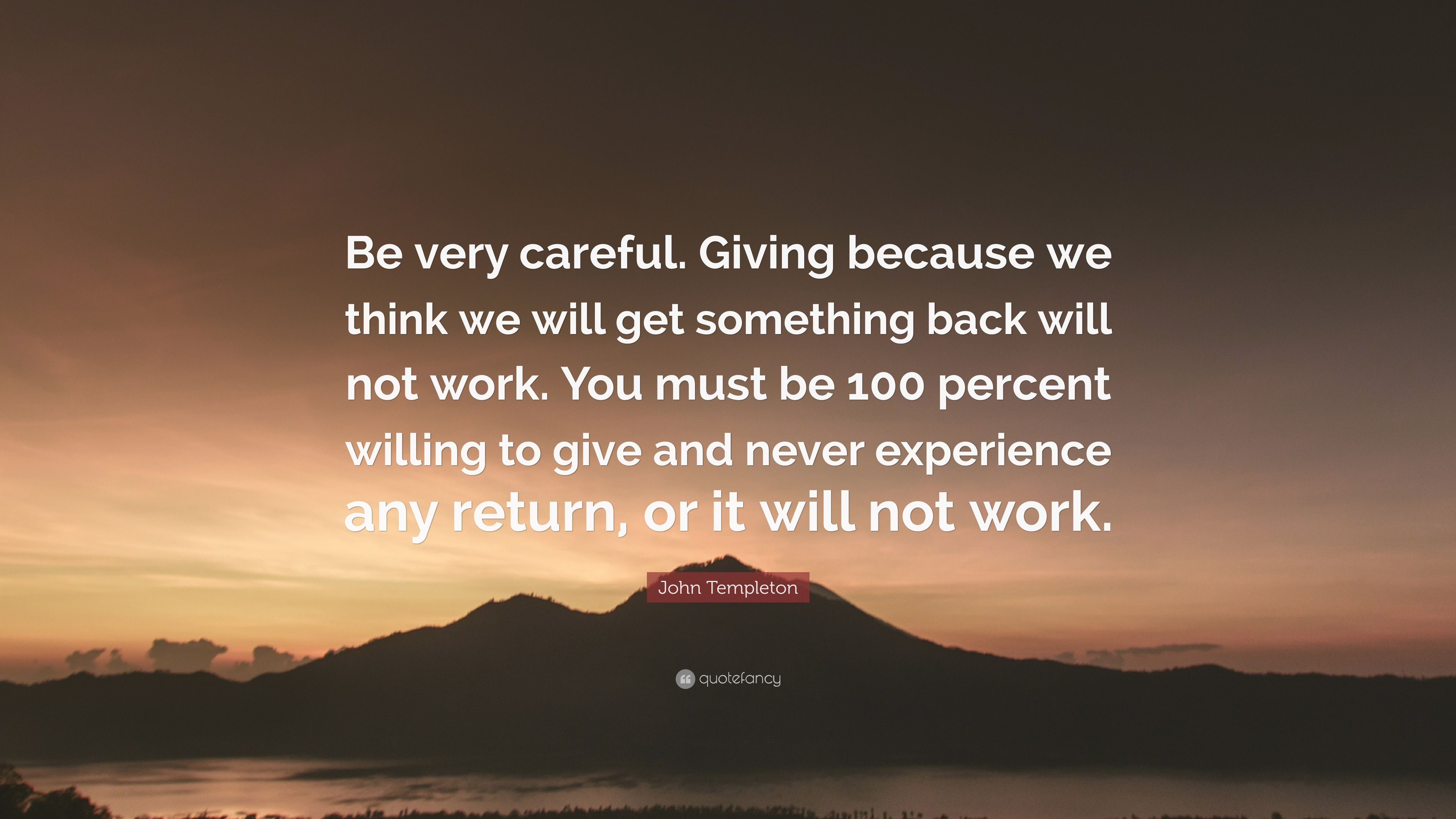 John Templeton Quote Be Very Careful Giving Because We Think We
