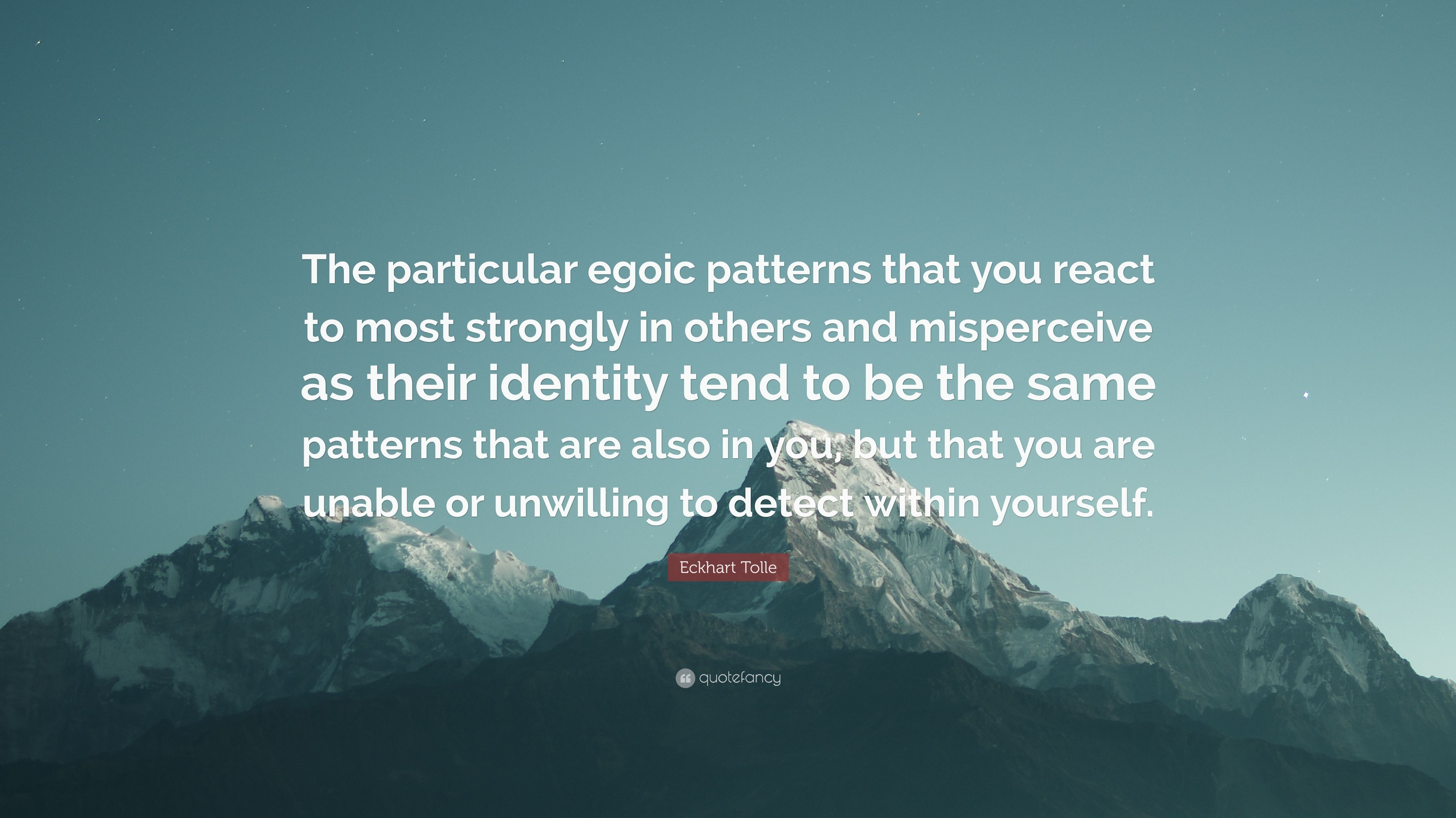"""Eckhart Tolle Quote: """"The particular egoic patterns that you"""