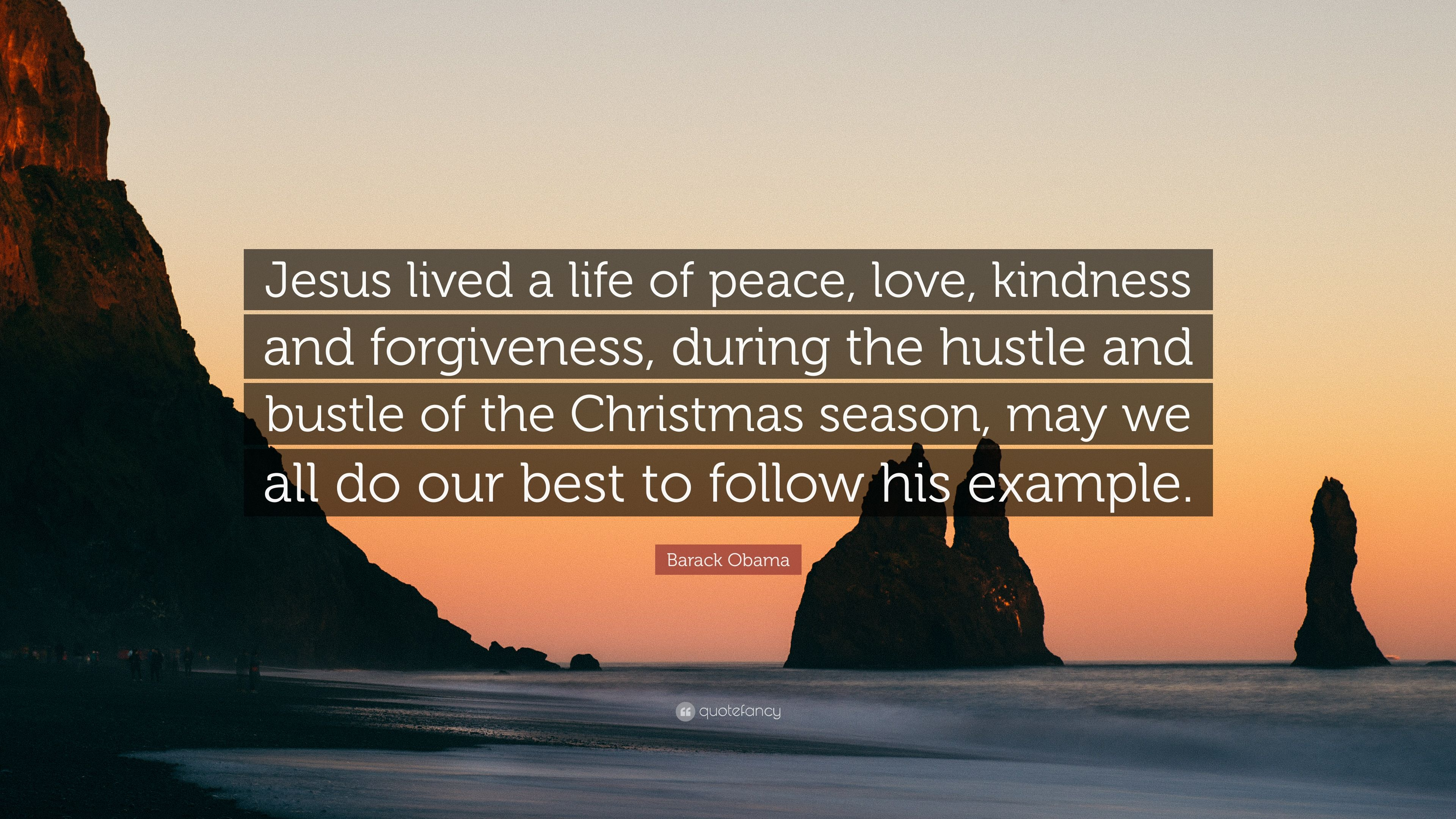 Barack Obama Quote Jesus Lived A Life Of Peace Love Kindness And