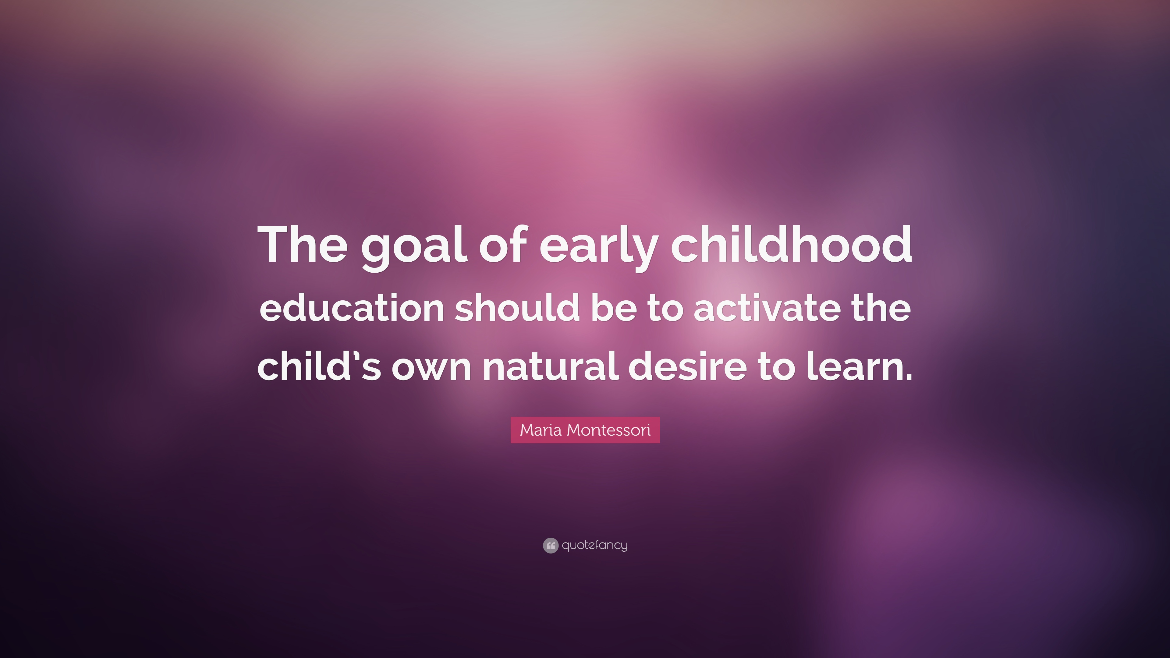 Maria Montessori Quote The Goal Of Early Childhood Education