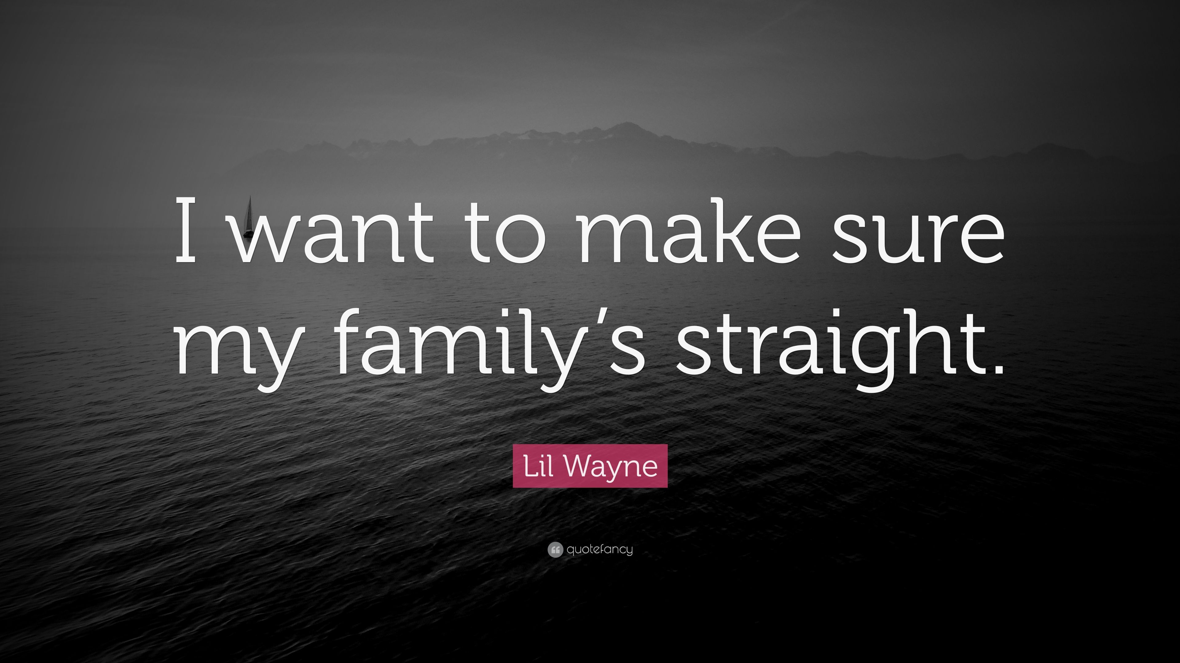 Lil wayne quote i want to make sure my familys straight