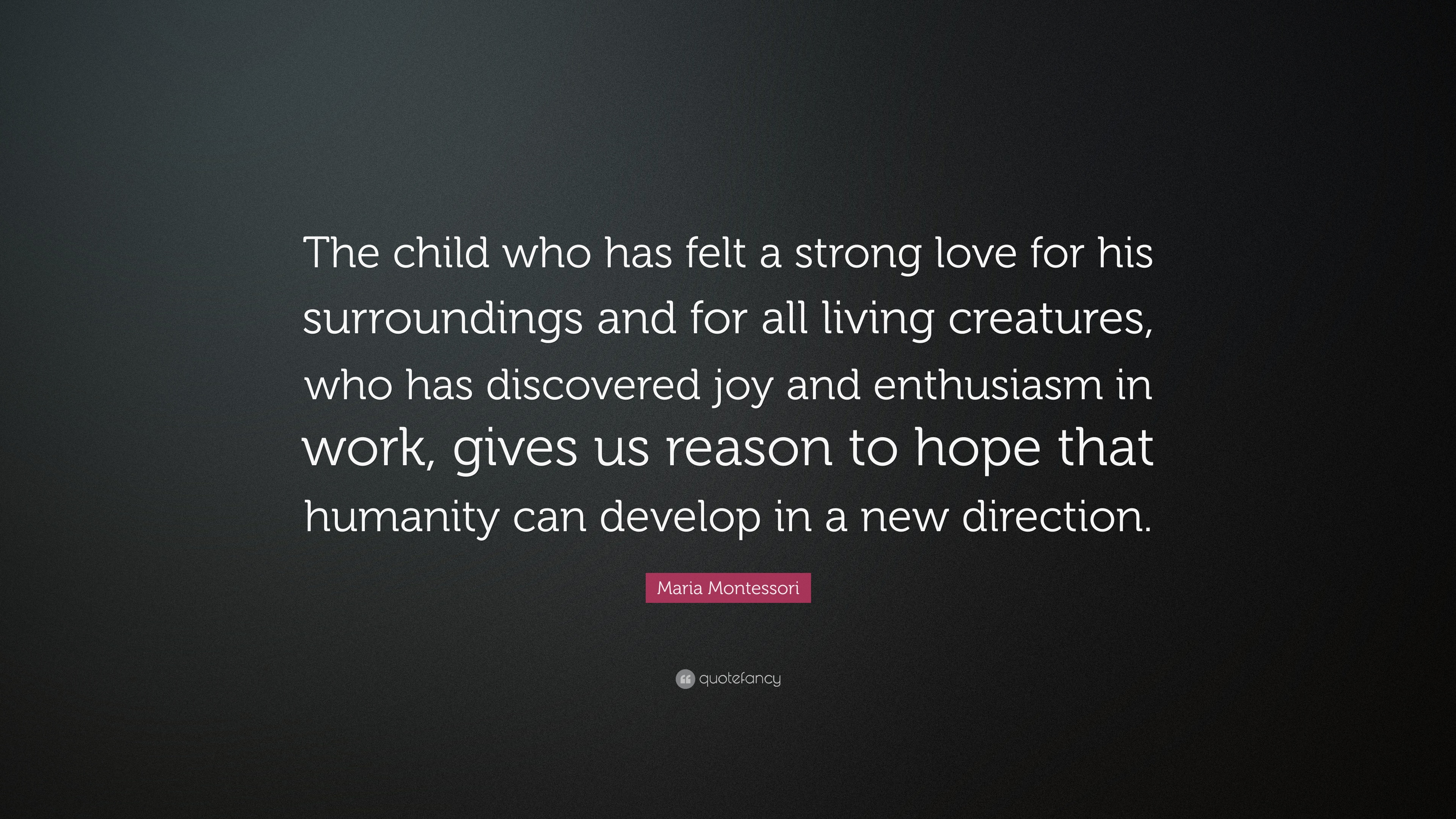 """Maria Montessori Quote: """"The child who has felt a strong"""
