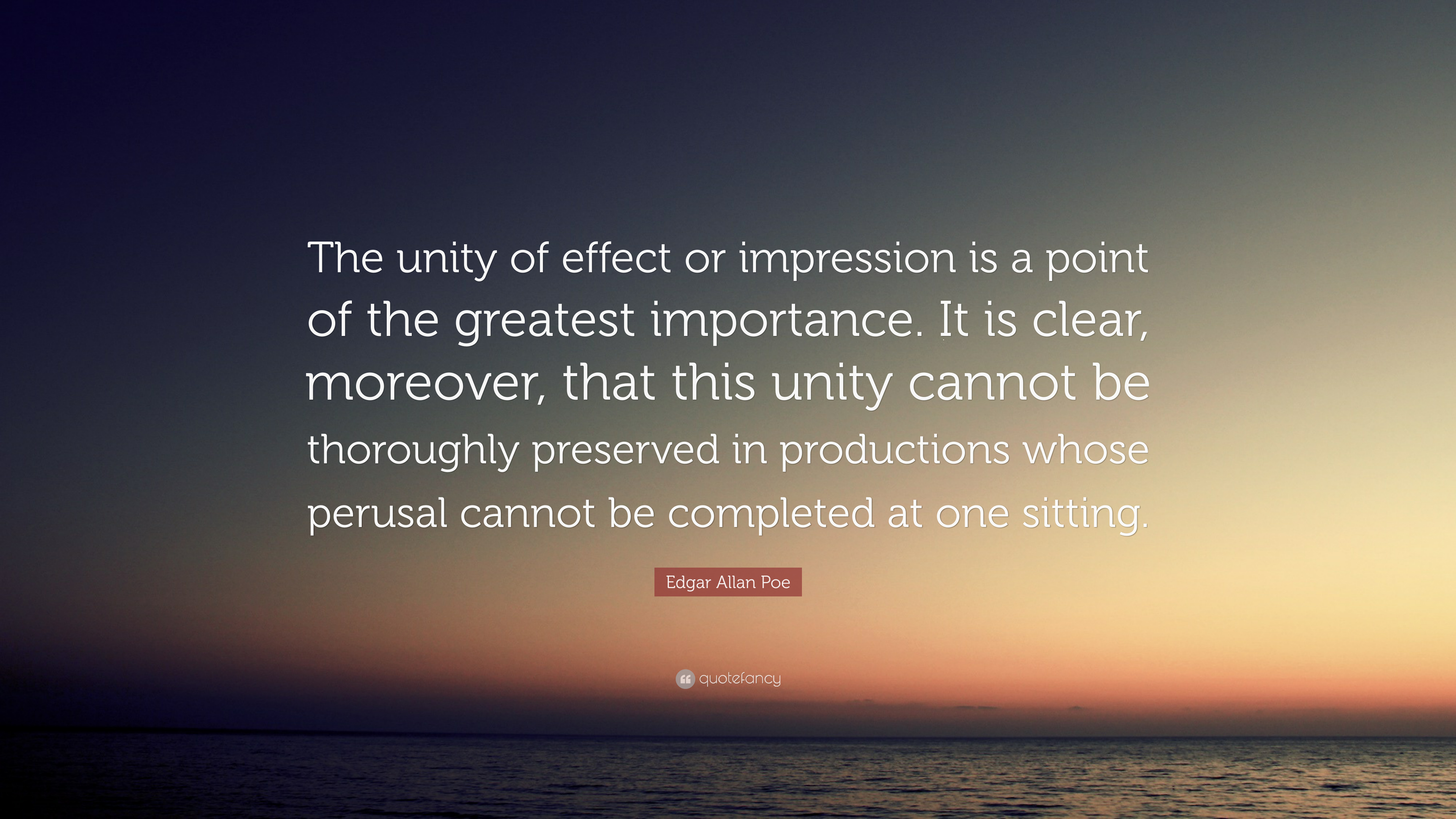 "Edgar Allan Poe Quote: ""The unity of effect or impression is a point"
