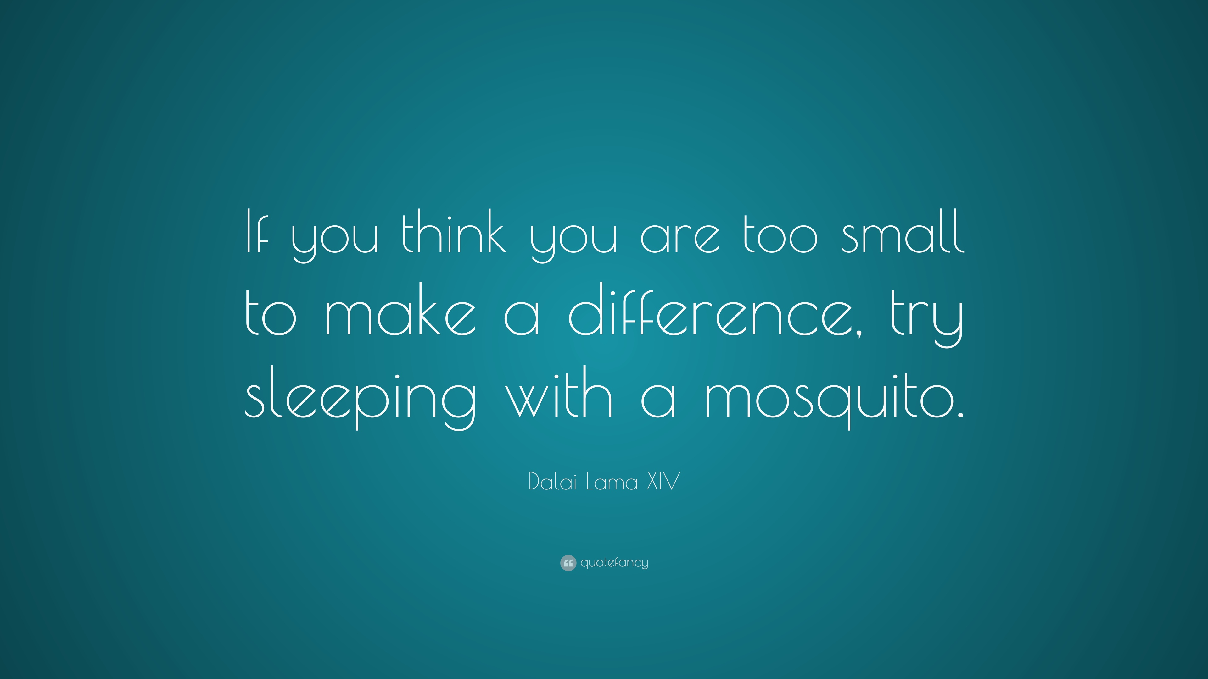 Dalai Lama Xiv Quote If You Think You Are Too Small To Make A