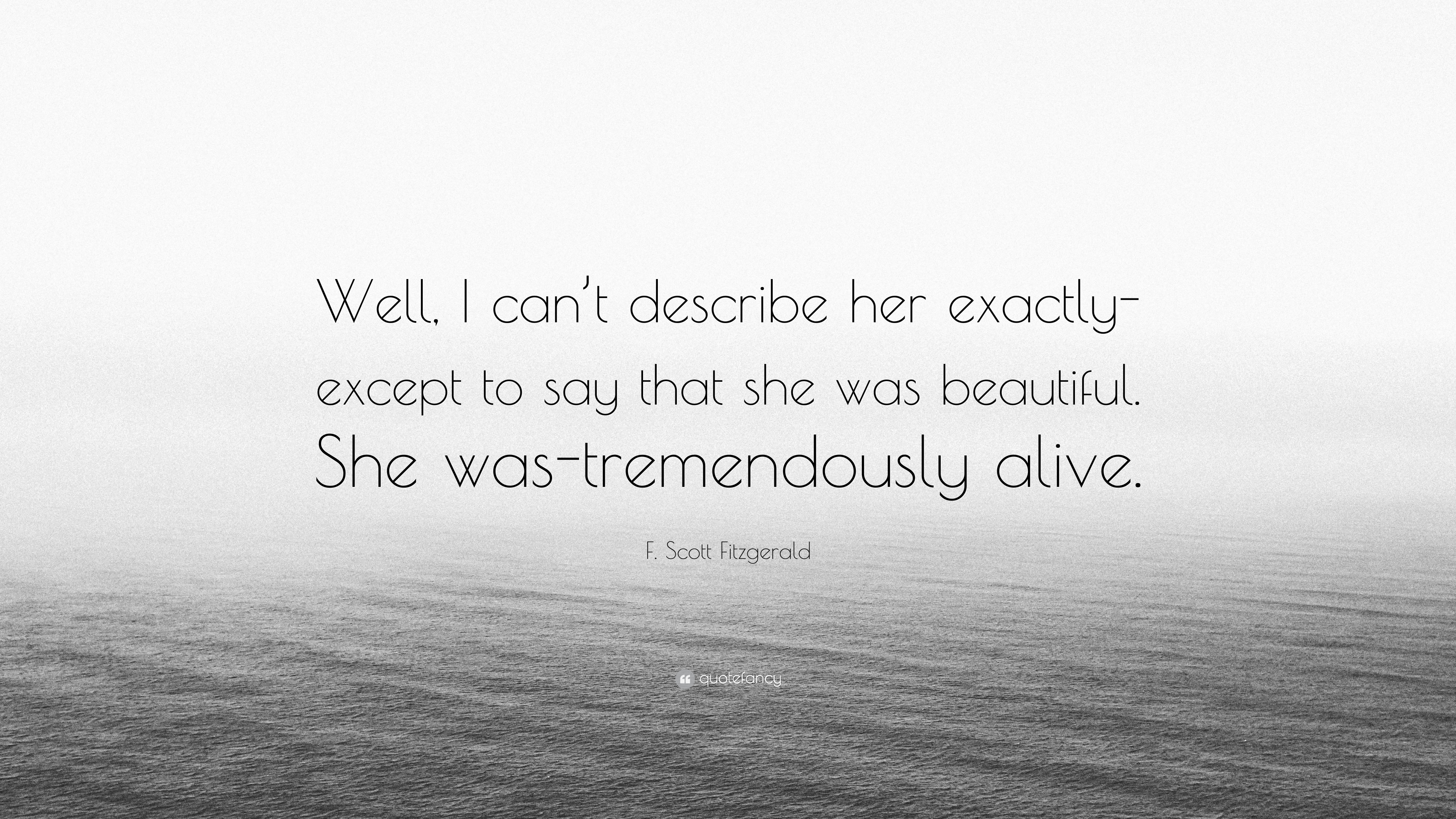 F Scott Fitzgerald Quote Well I Cant Describe Her Exactly