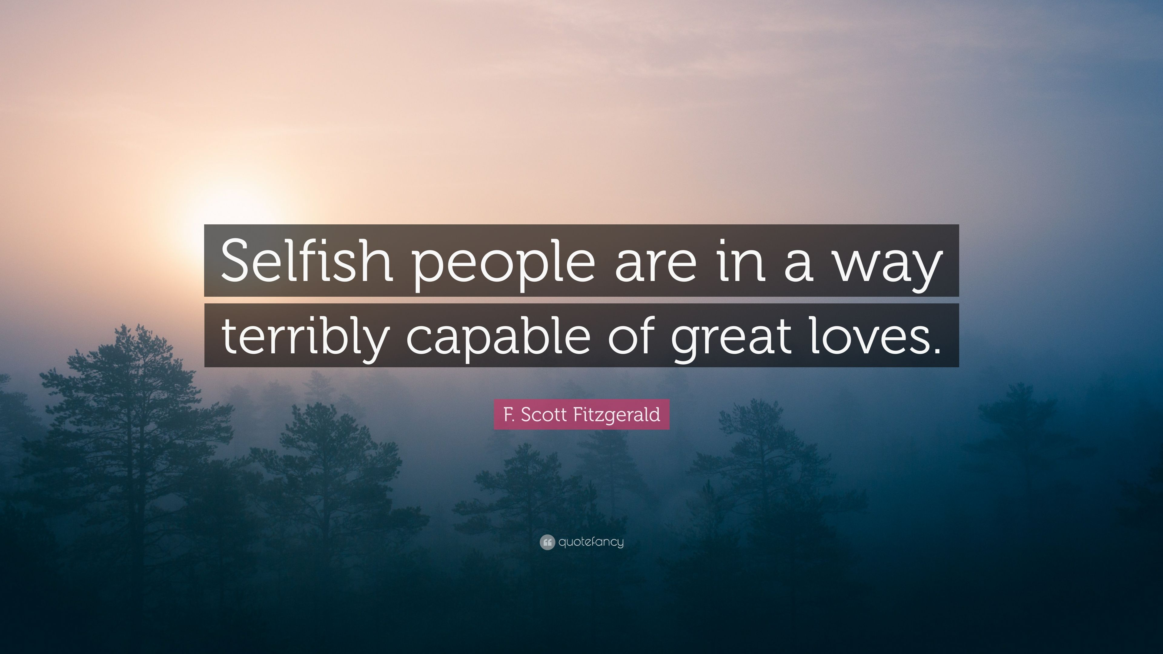 "F. Scott Fitzgerald Quote: ""Selfish people are in a way ..."