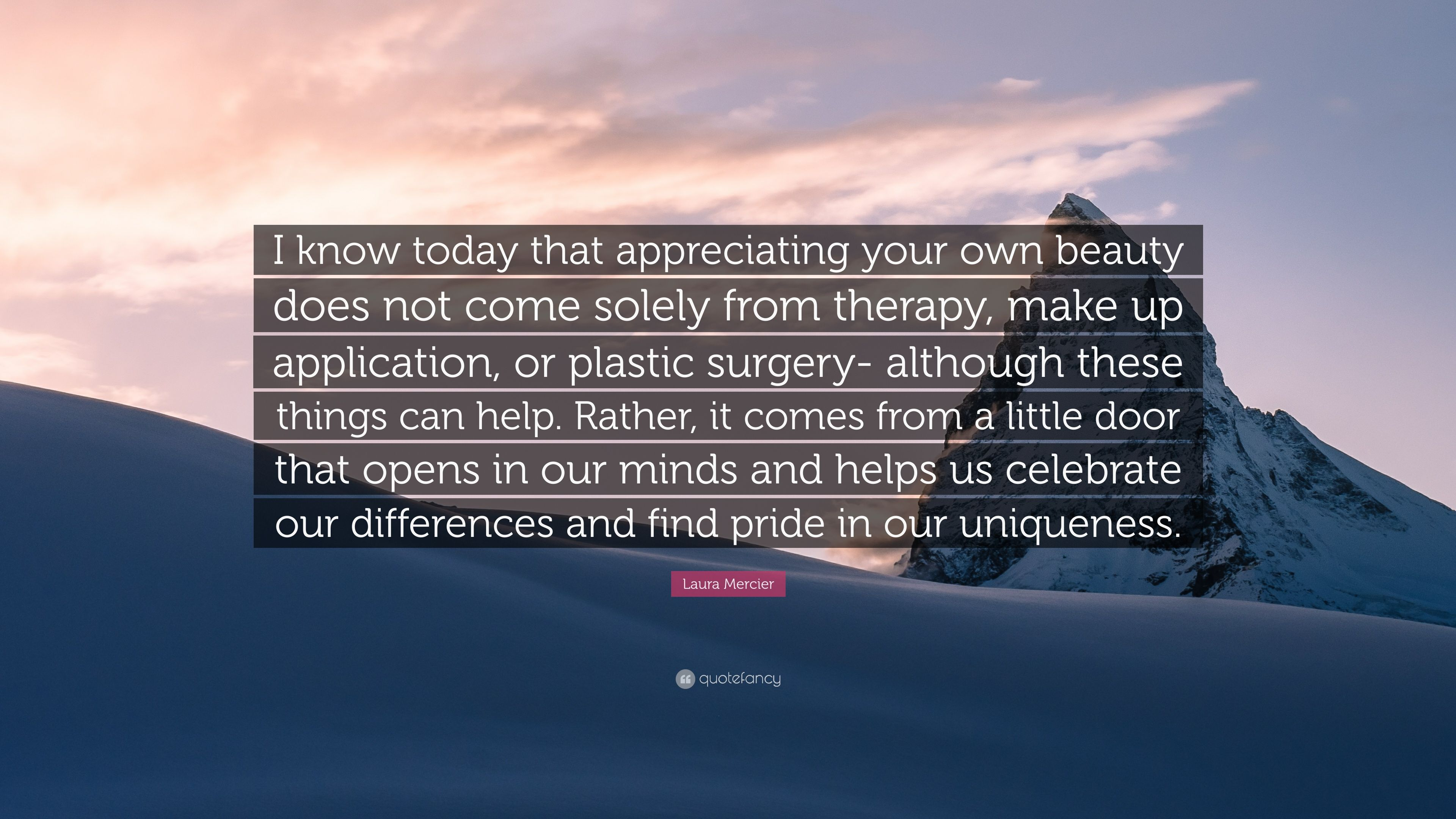 Laura Mercier Quote I Know Today That Appreciating Your Own Beauty