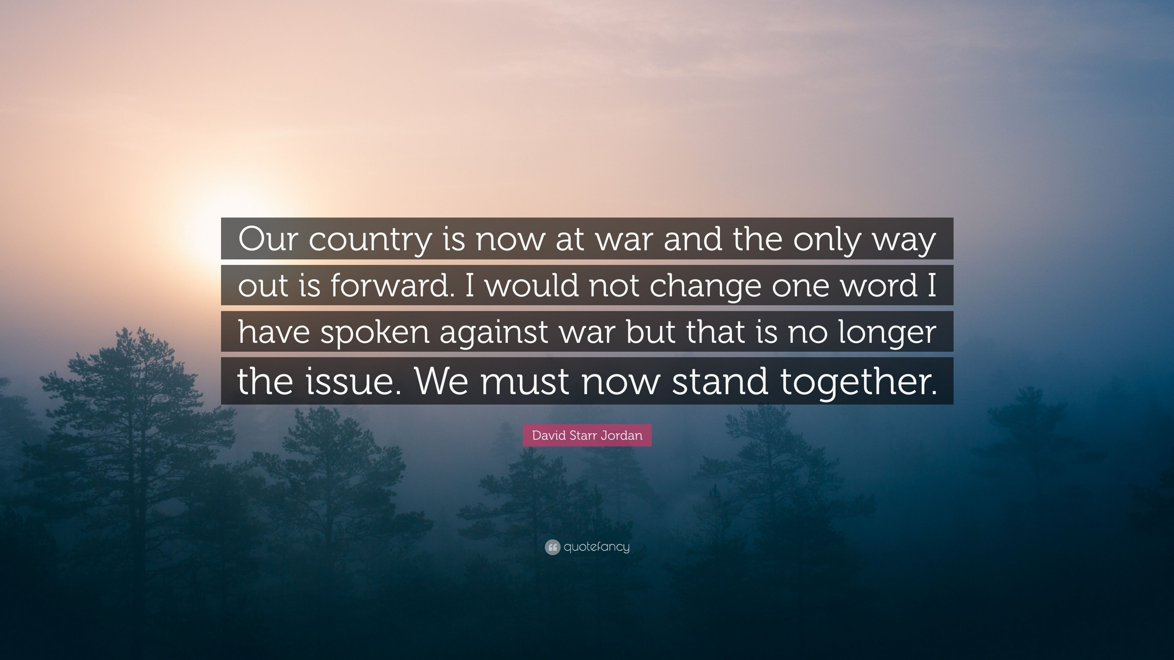 """David Starr Jordan Quote: David Starr Jordan Quote: """"Our Country Is Now At War And"""