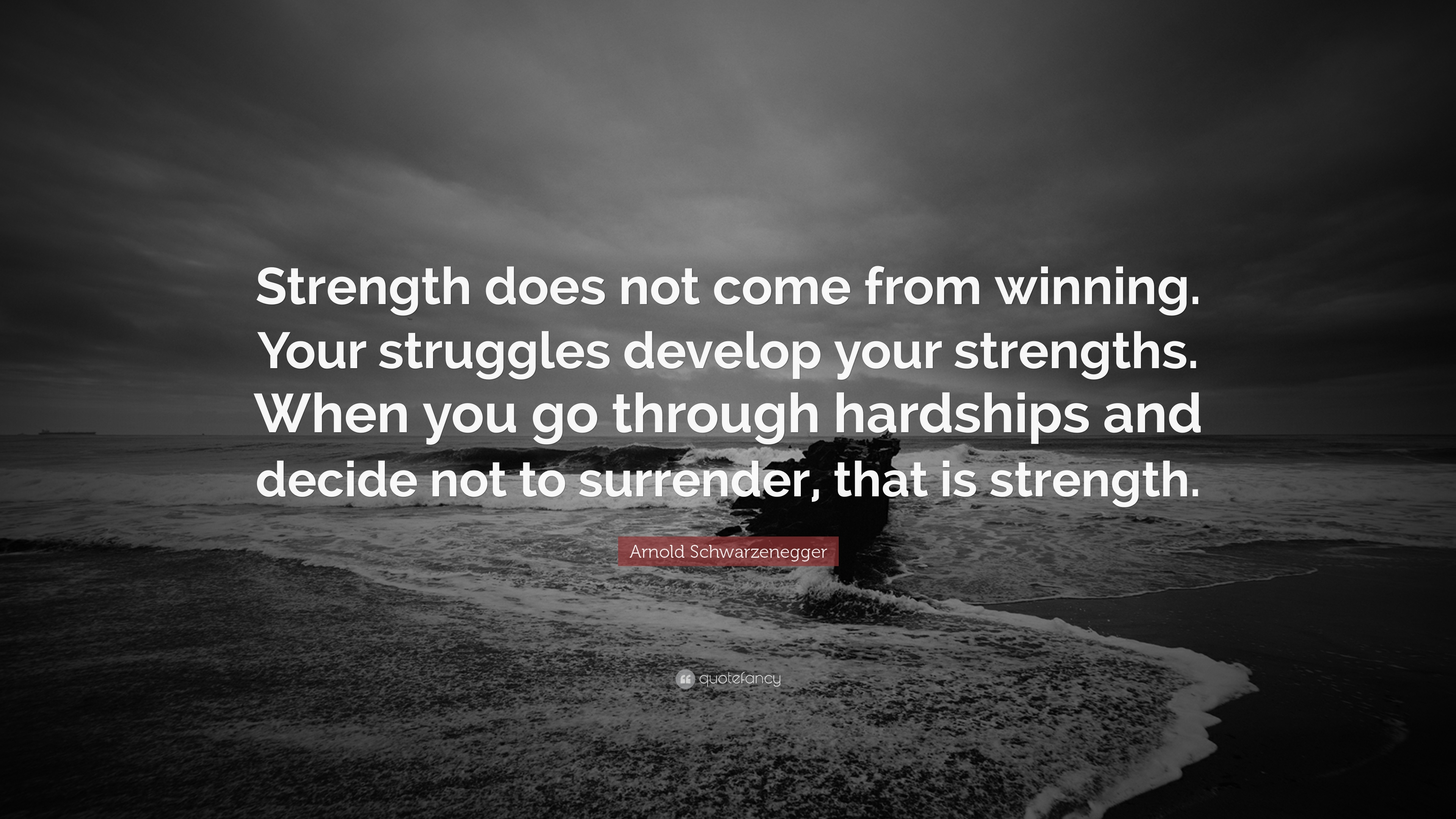 """Arnold Schwarzenegger Quote: """"Strength does not come from ..."""