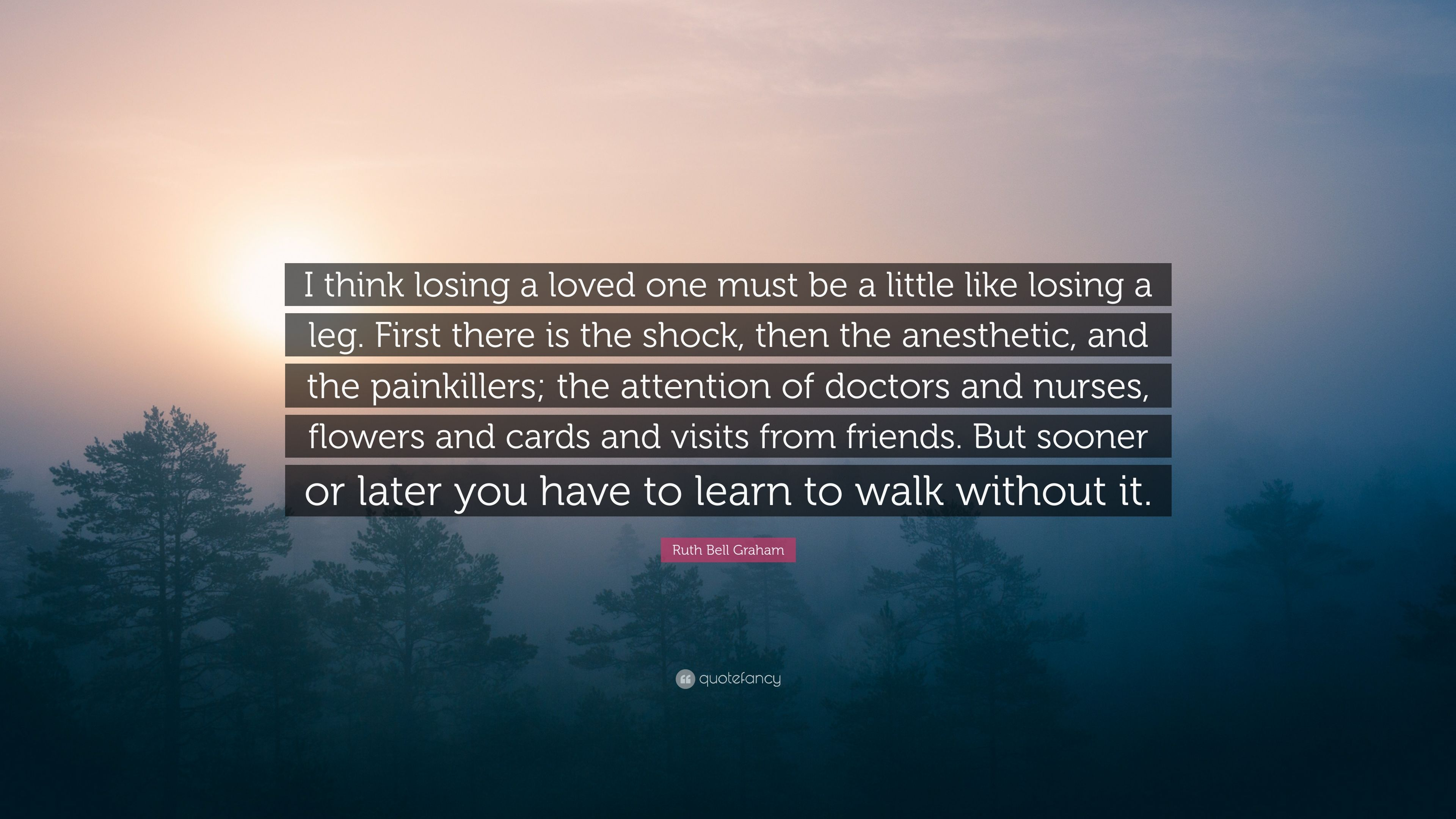 "Quotes About Loss Of A Loved One Ruth Bell Graham Quote ""I Think Losing A Loved One Must Be A"