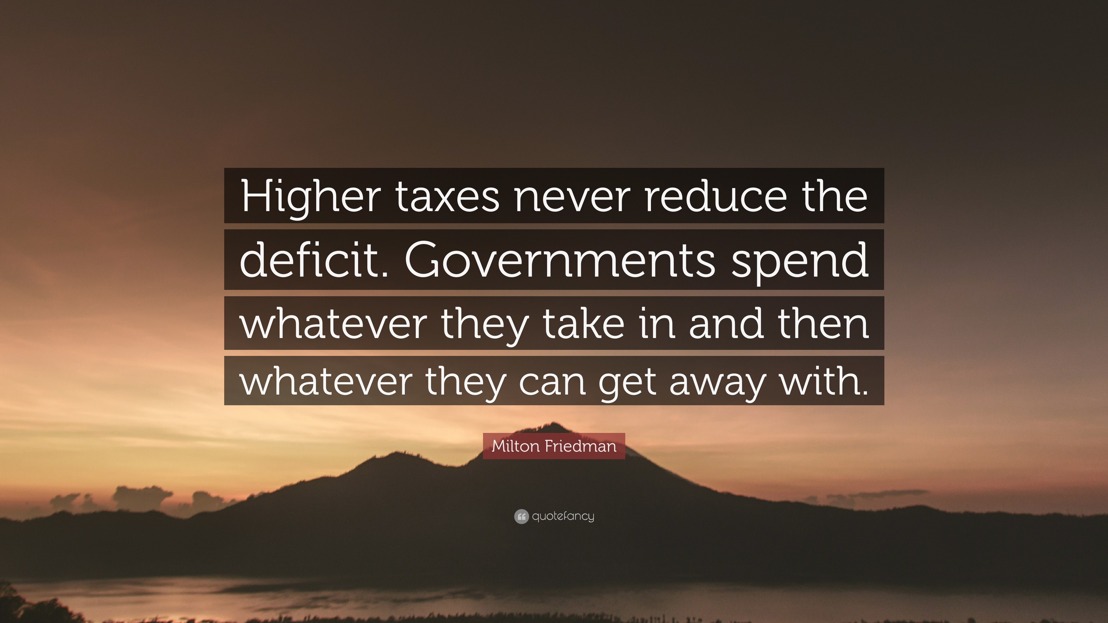 Milton Friedman Quotes | Milton Friedman Quote Higher Taxes Never Reduce The Deficit