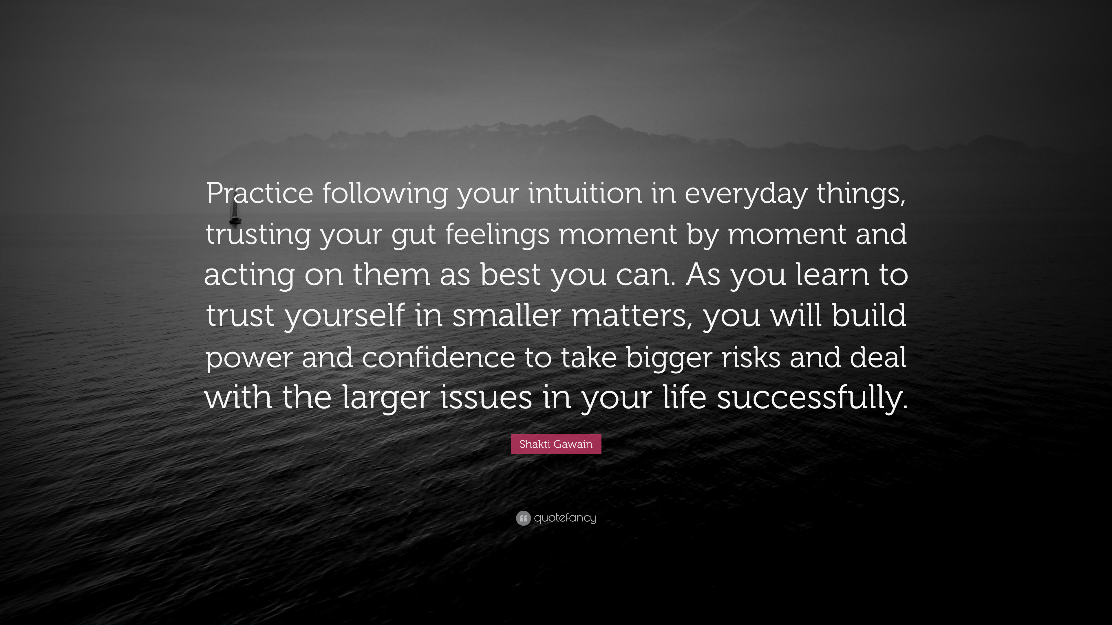 "Shakti Gawain Quote: ""Practice following your intuition in"