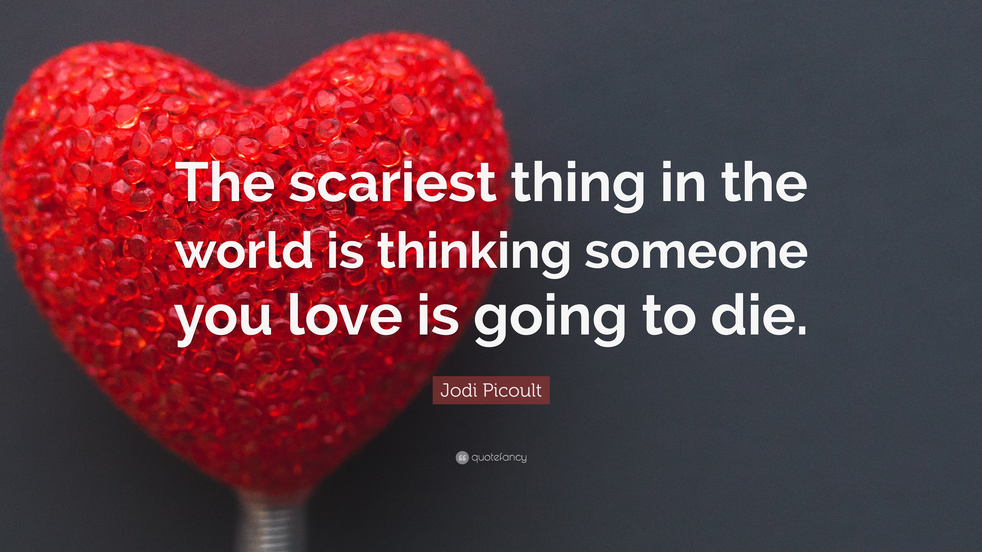 Jodi Picoult Quote The Scariest Thing In The World Is Thinking