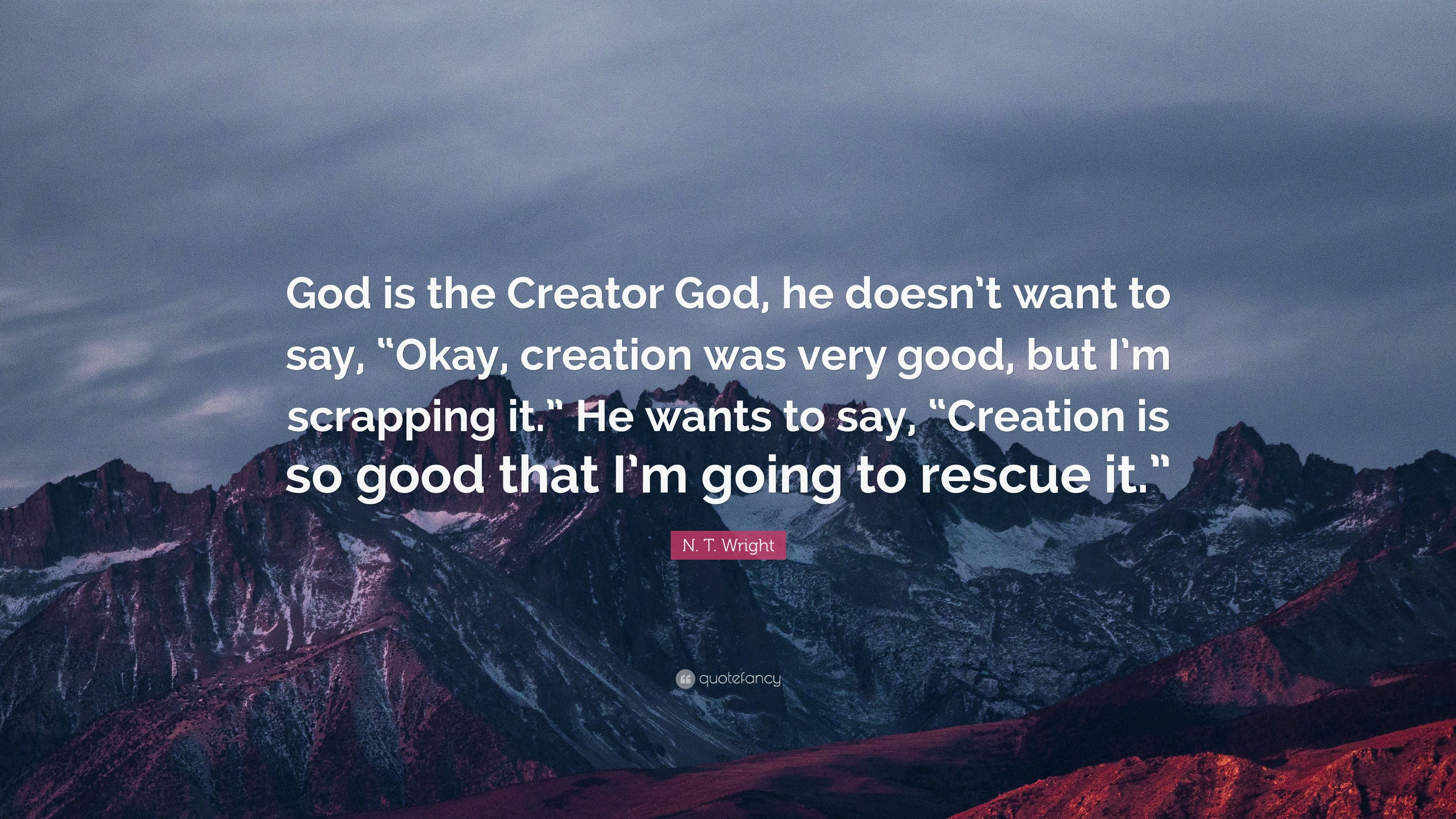 "N. T. Wright Quote: ""God Is The Creator God, He Doesn't"