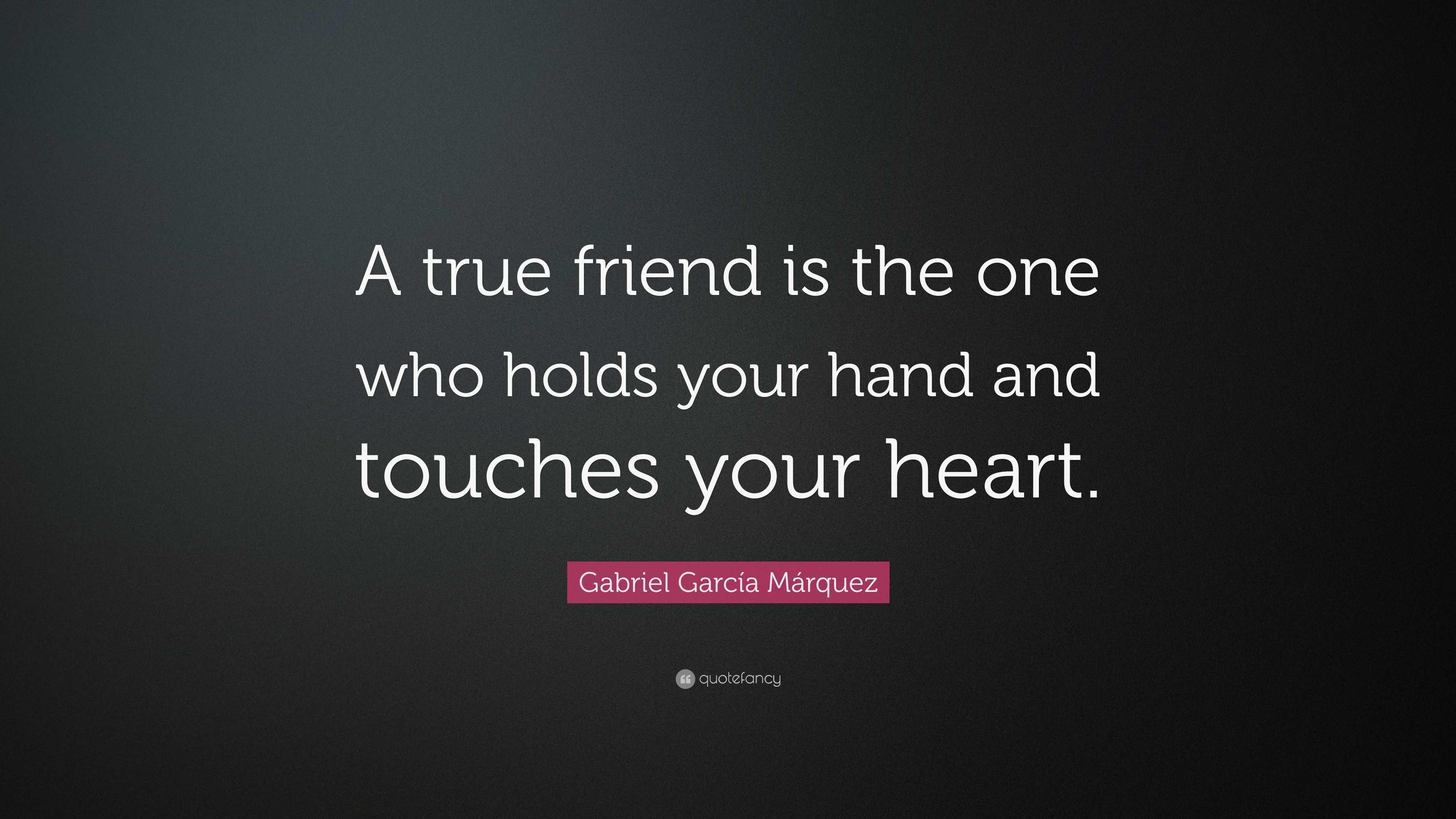 "Gabriel García Márquez Quote: ""A true friend is the one who ..."
