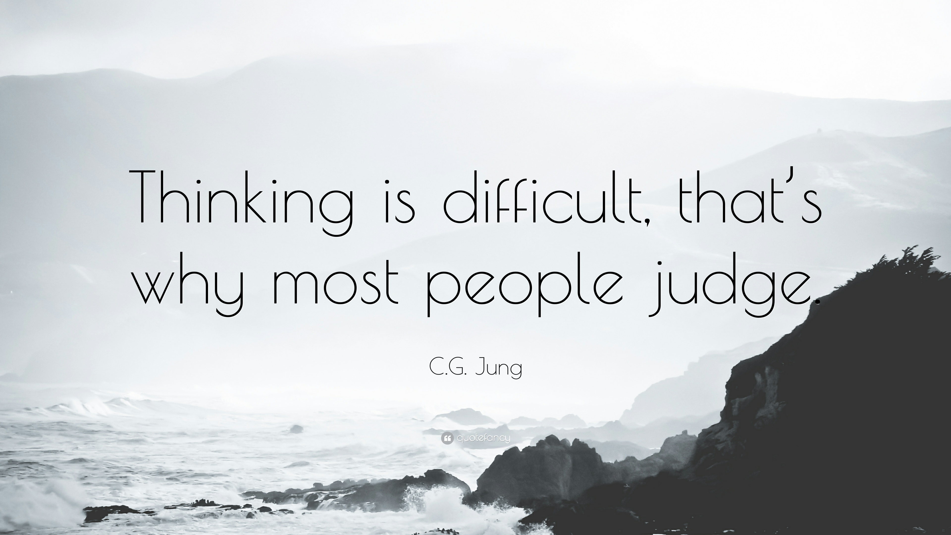 C.G. Jung Quote: Thinking is difficult, thats why most