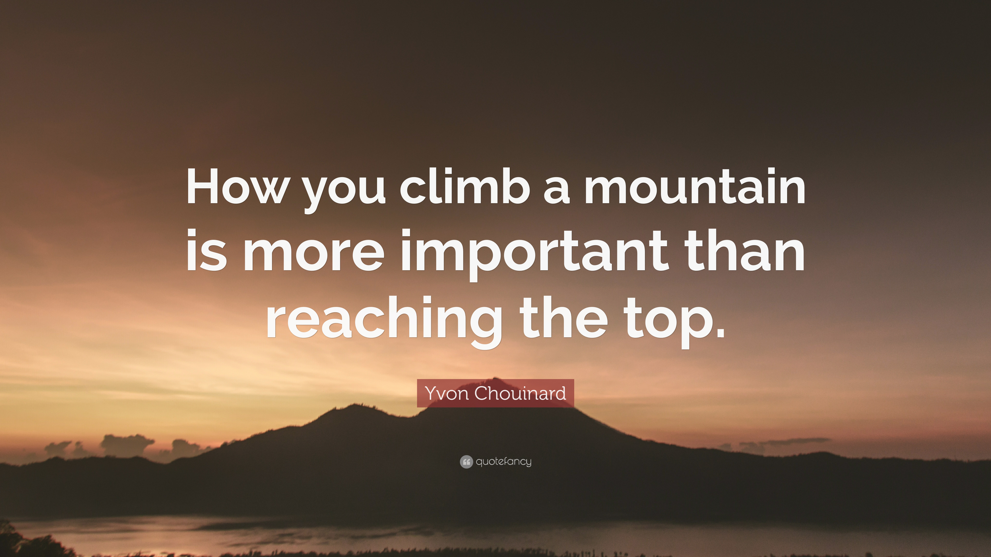 Yvon Chouinard Quote How You Climb A Mountain Is More Important