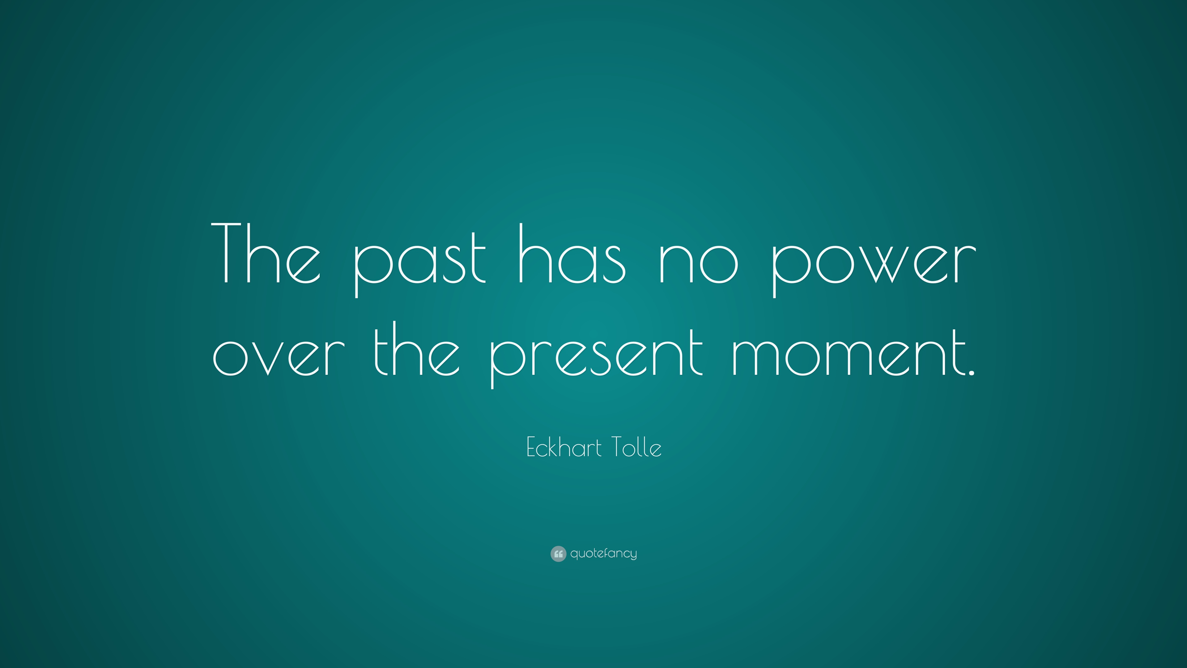 Eckhart Tolle Quote The Past Has No Power Over The