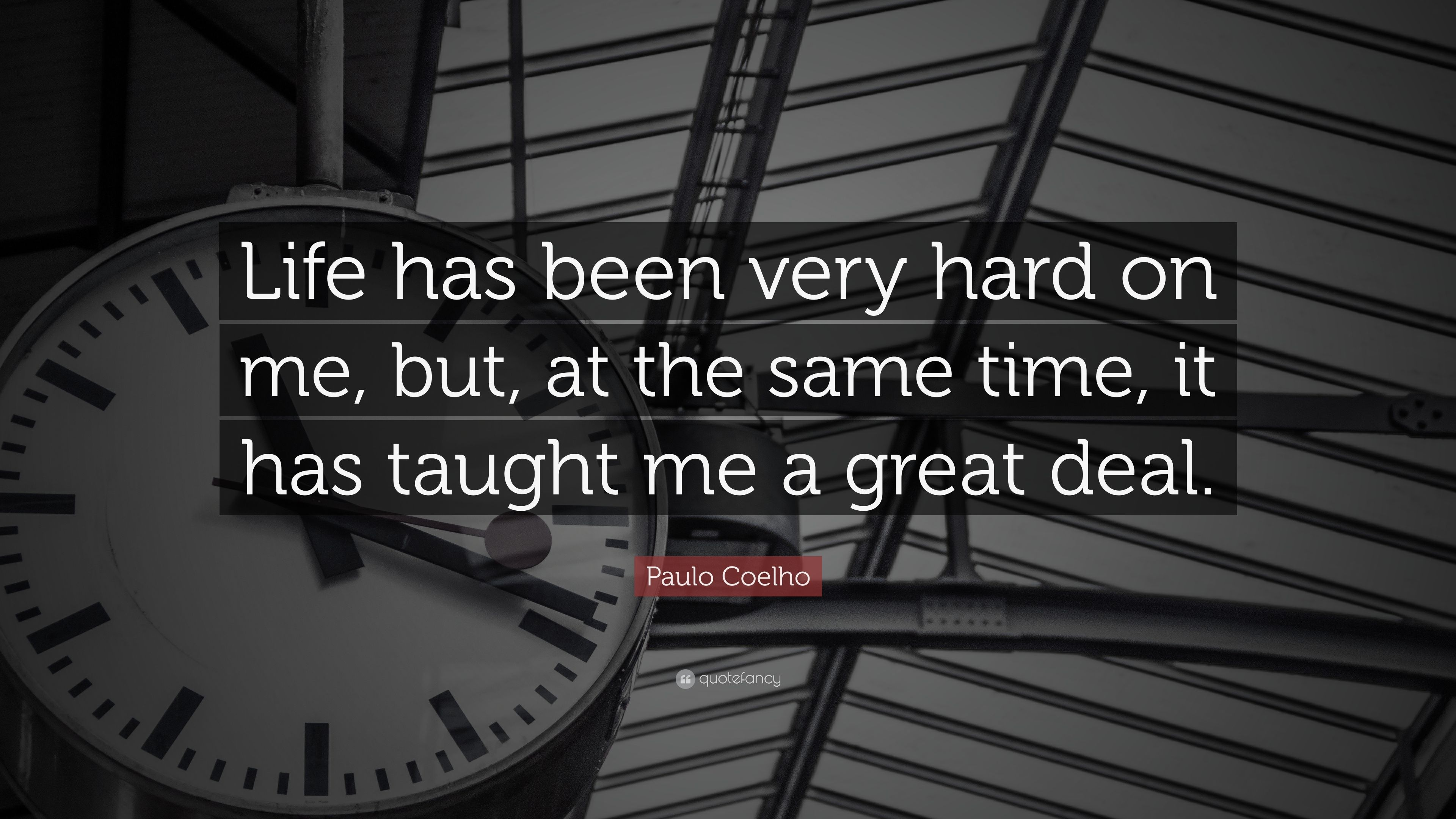 Paulo Coelho Quote: U201cLife Has Been Very Hard On Me, But, At