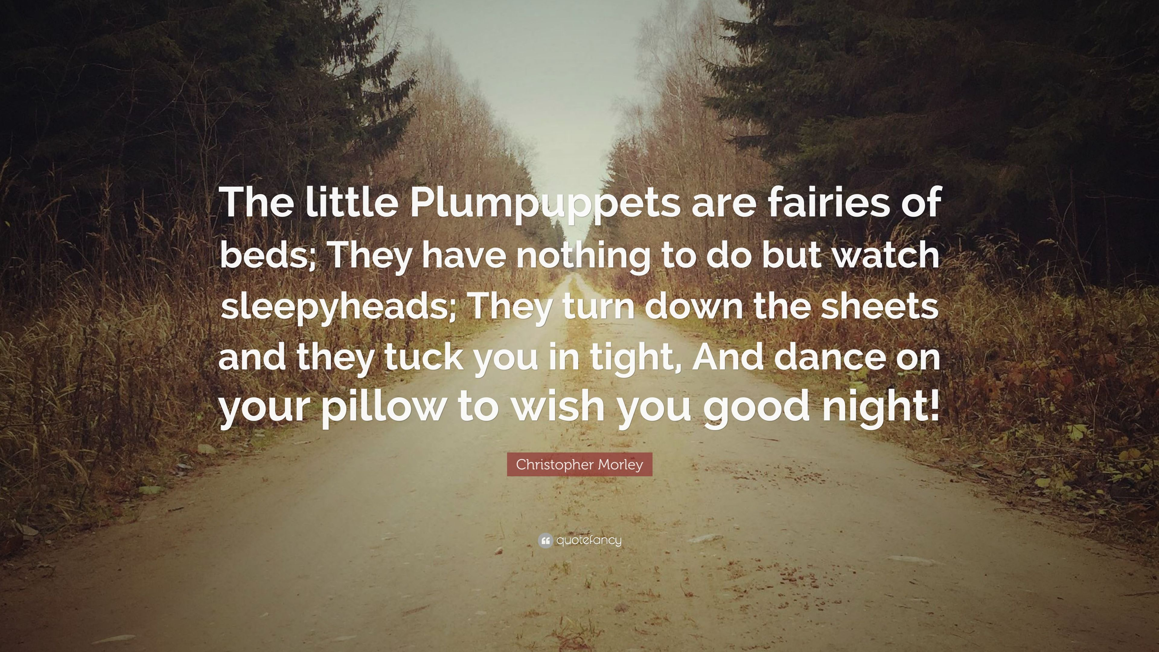 """Christopher Morley Quote: """"The little Plumpuppets are"""