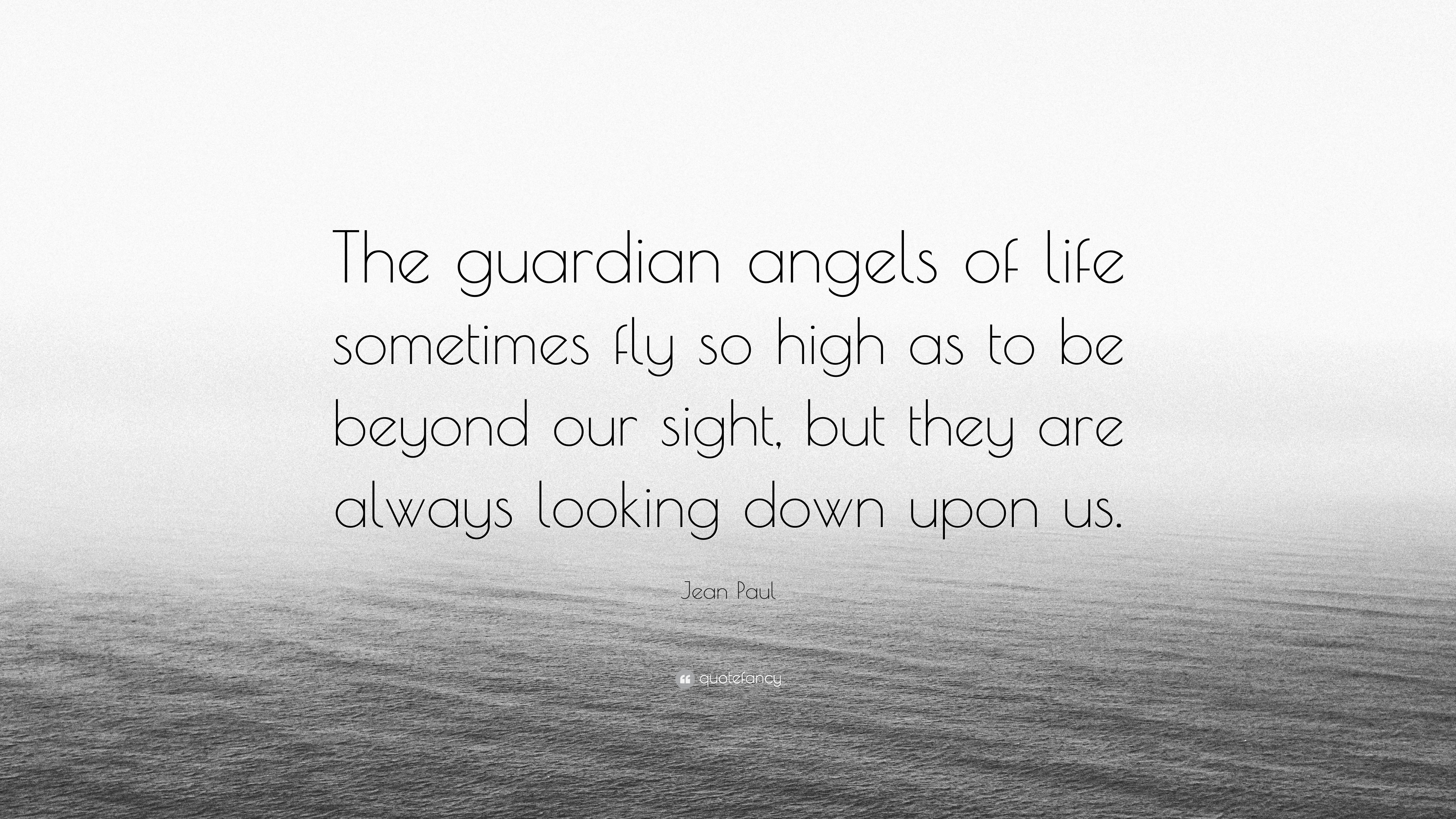 """Jean Paul Quote: """"The guardian angels of life sometimes fly so high"""