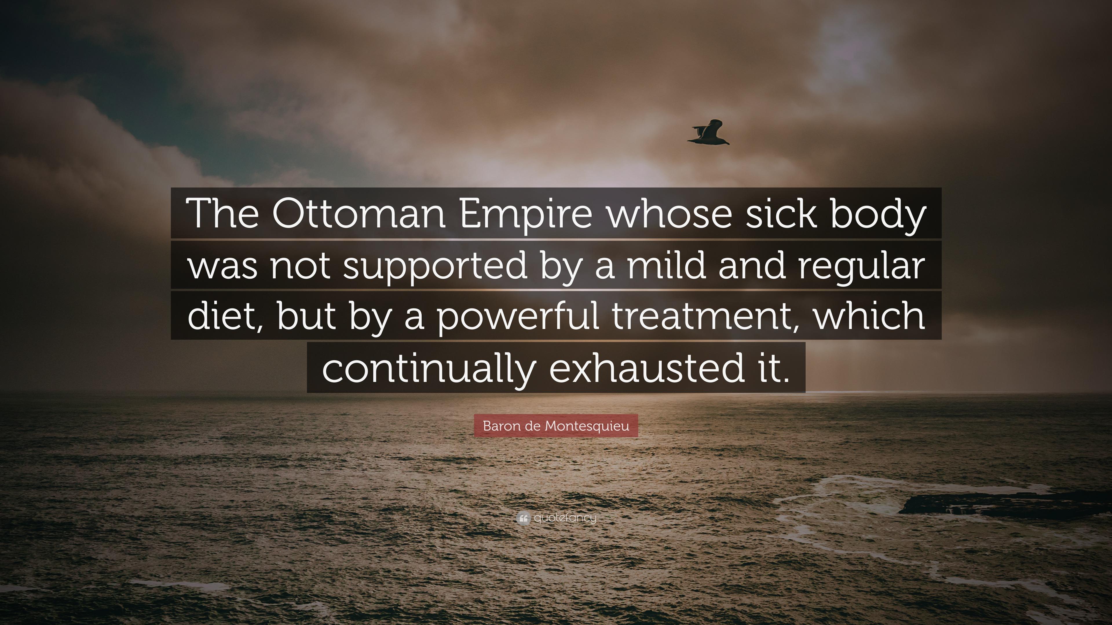 Baron De Montesquieu Quote The Ottoman Empire Whose Sick