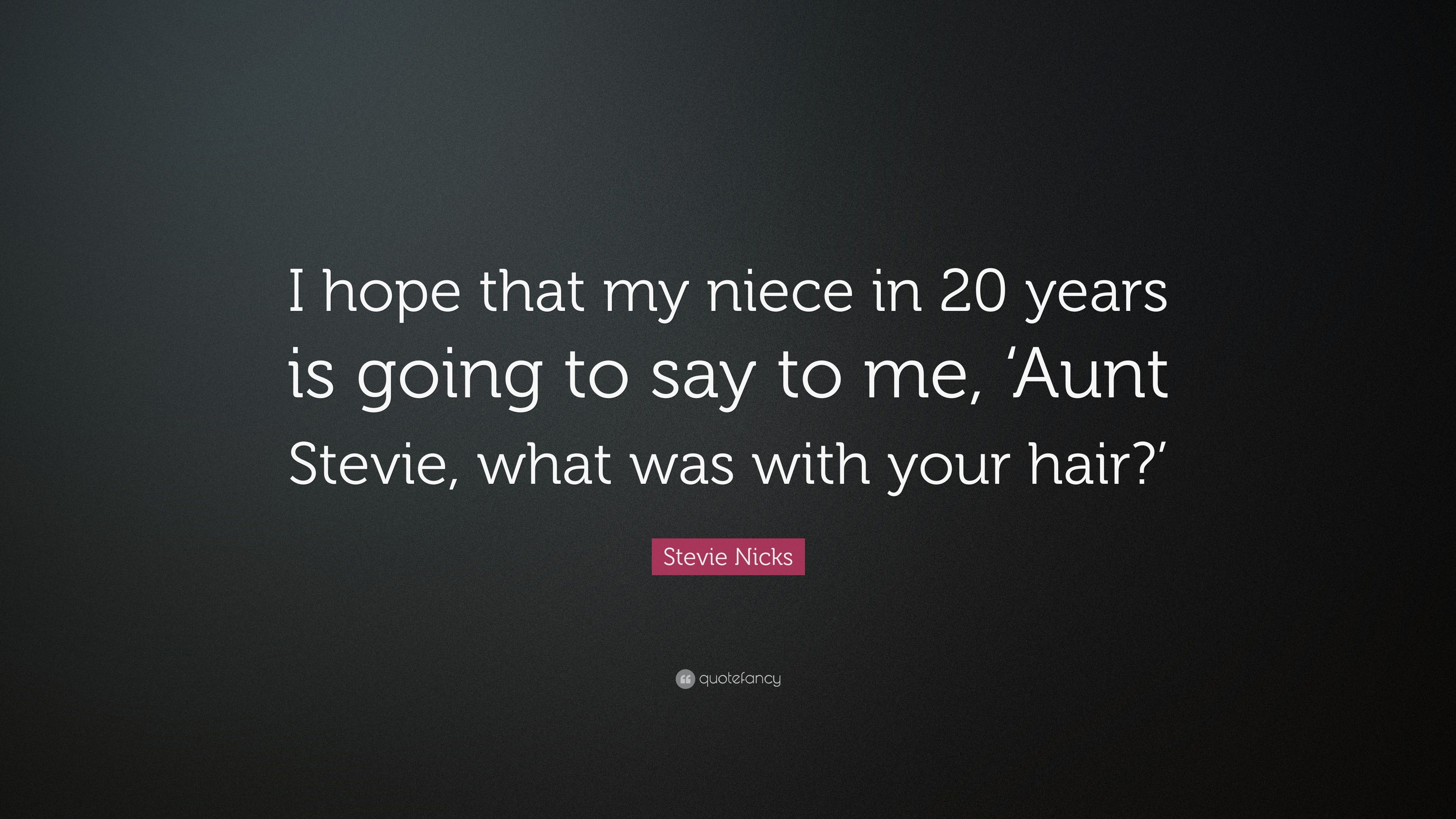 "Stevie Nicks Quote: ""I Hope That My Niece In 20 Years Is"
