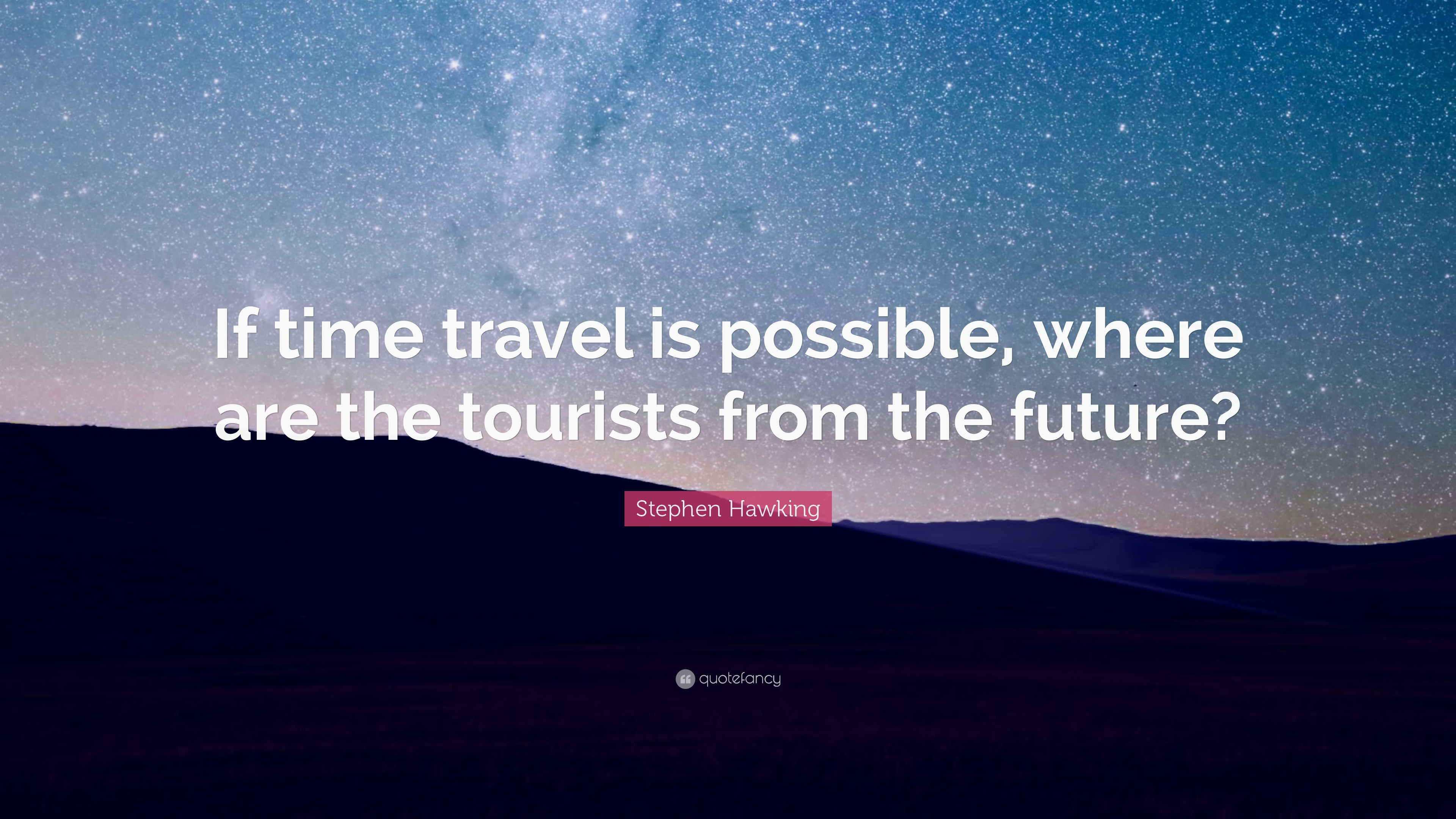 """Stephen Hawking Quote: """"If Time Travel Is Possible, Where"""