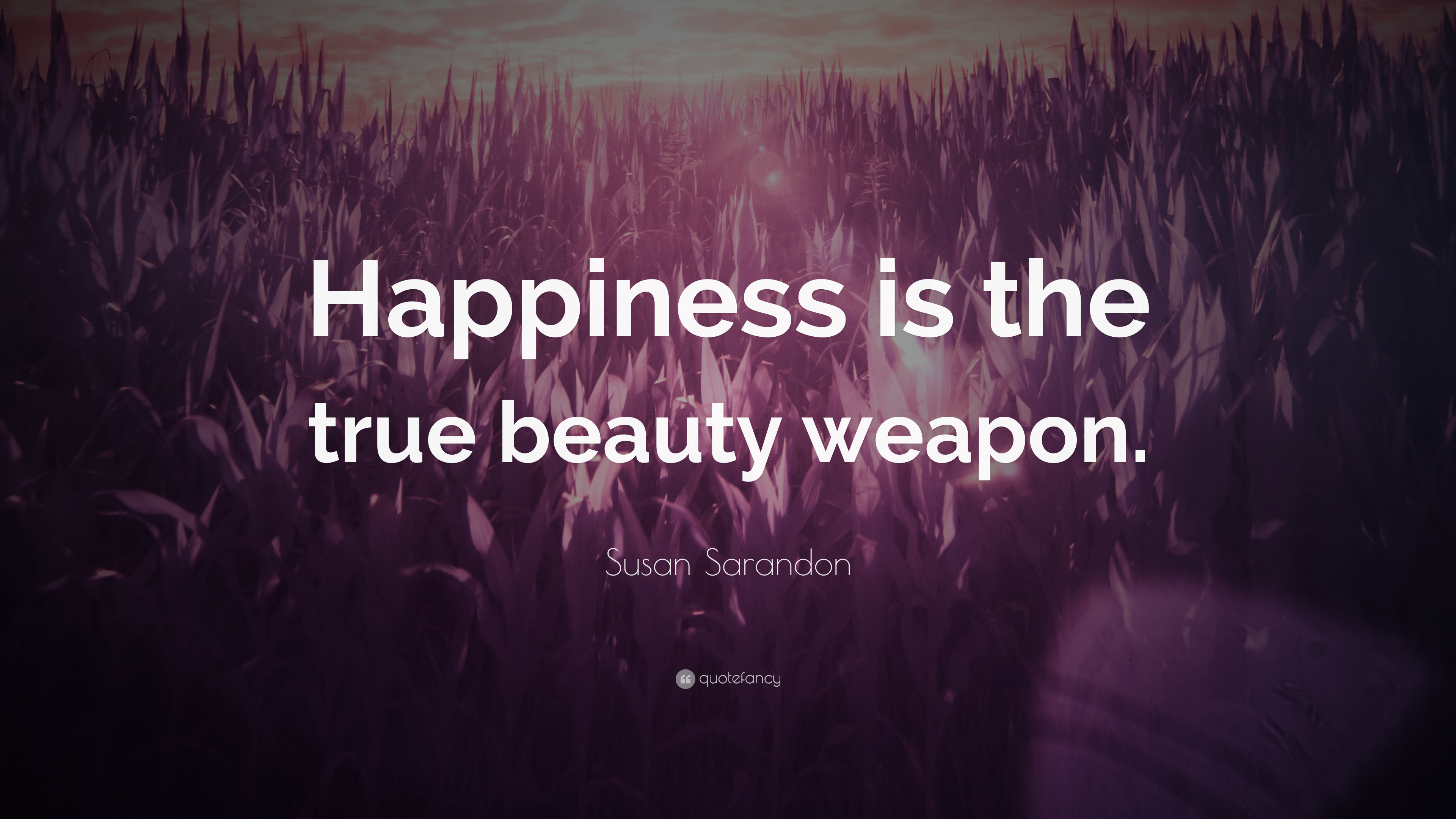 Susan Sarandon Quote Happiness Is The True Beauty Weapon