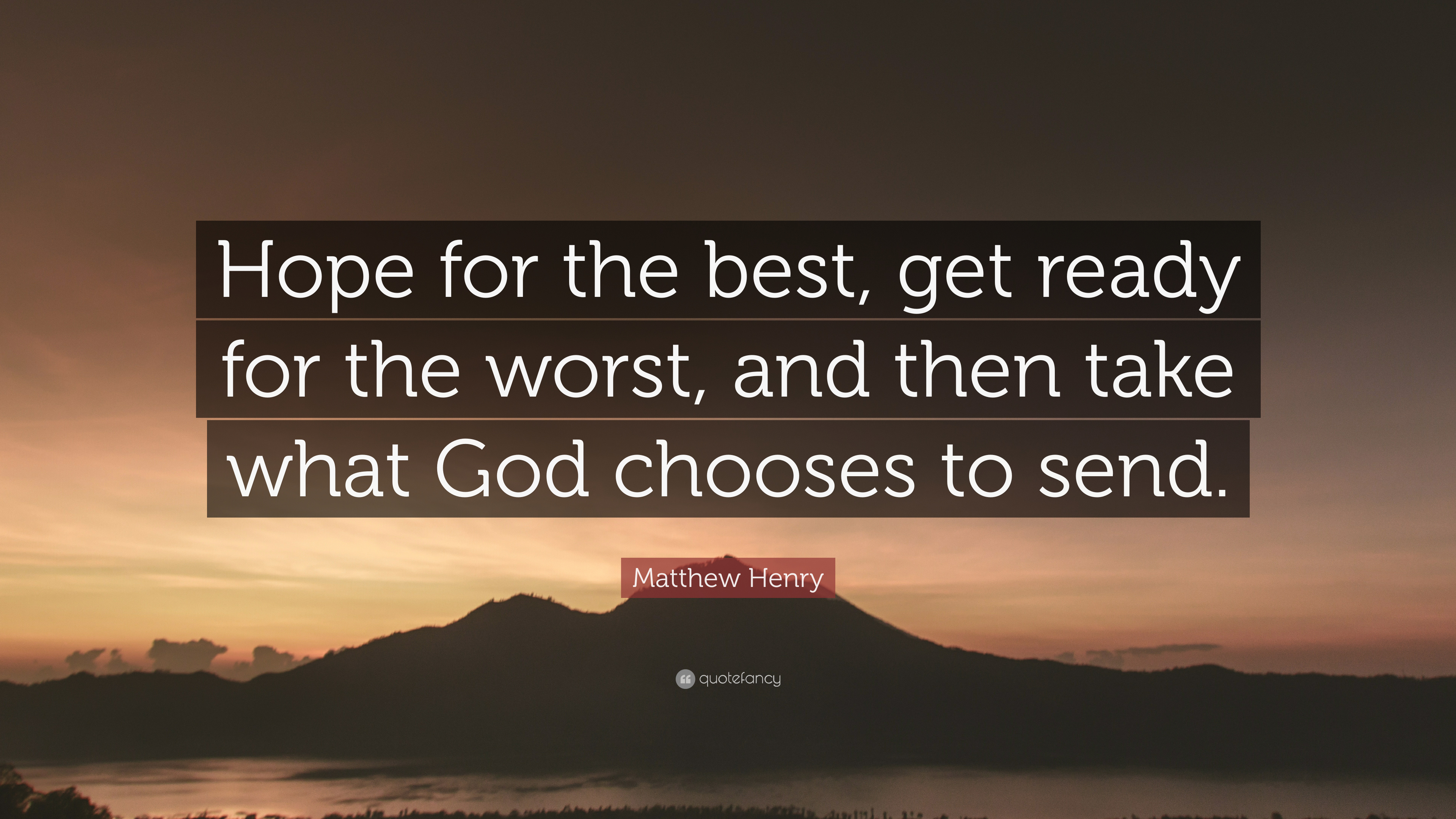 Matthew Henry Quote Hope For The Best Get Ready For The Worst
