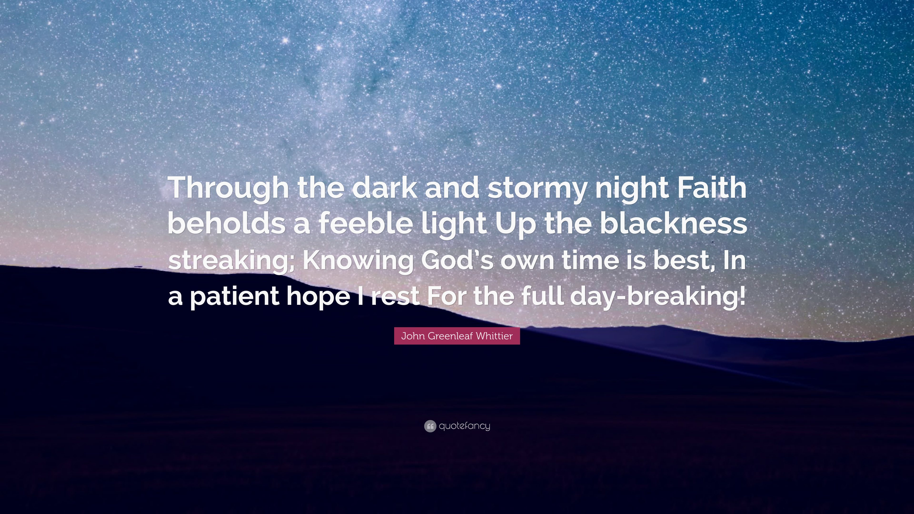 John Greenleaf Whittier Quote: U201cThrough The Dark And Stormy Night Faith  Beholds A Feeble