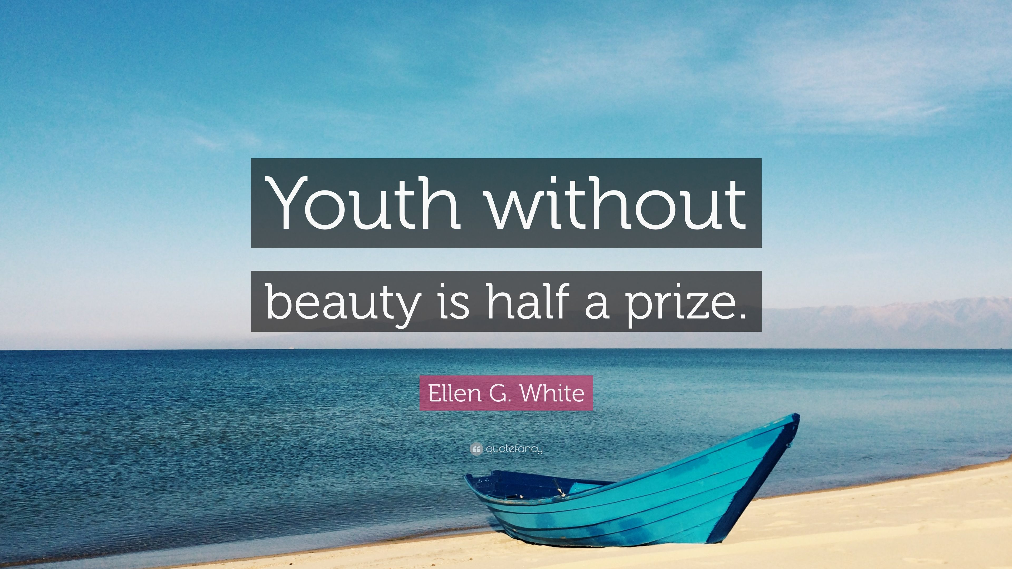Ellen G White Quote Youth Without Beauty Is Half A Prize 7