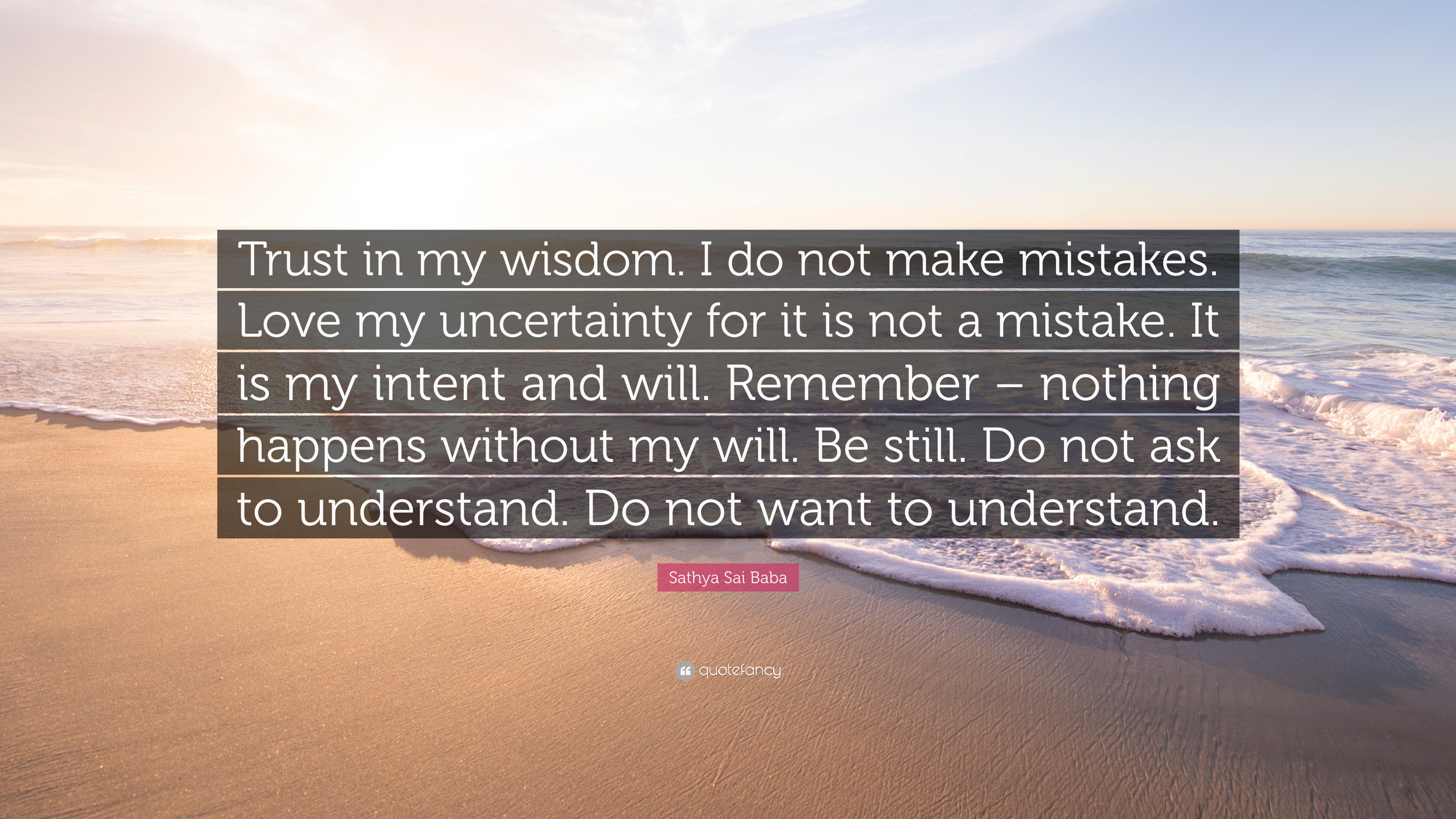 "Sathya Sai Baba Quote: ""Trust in my wisdom  I do not make"