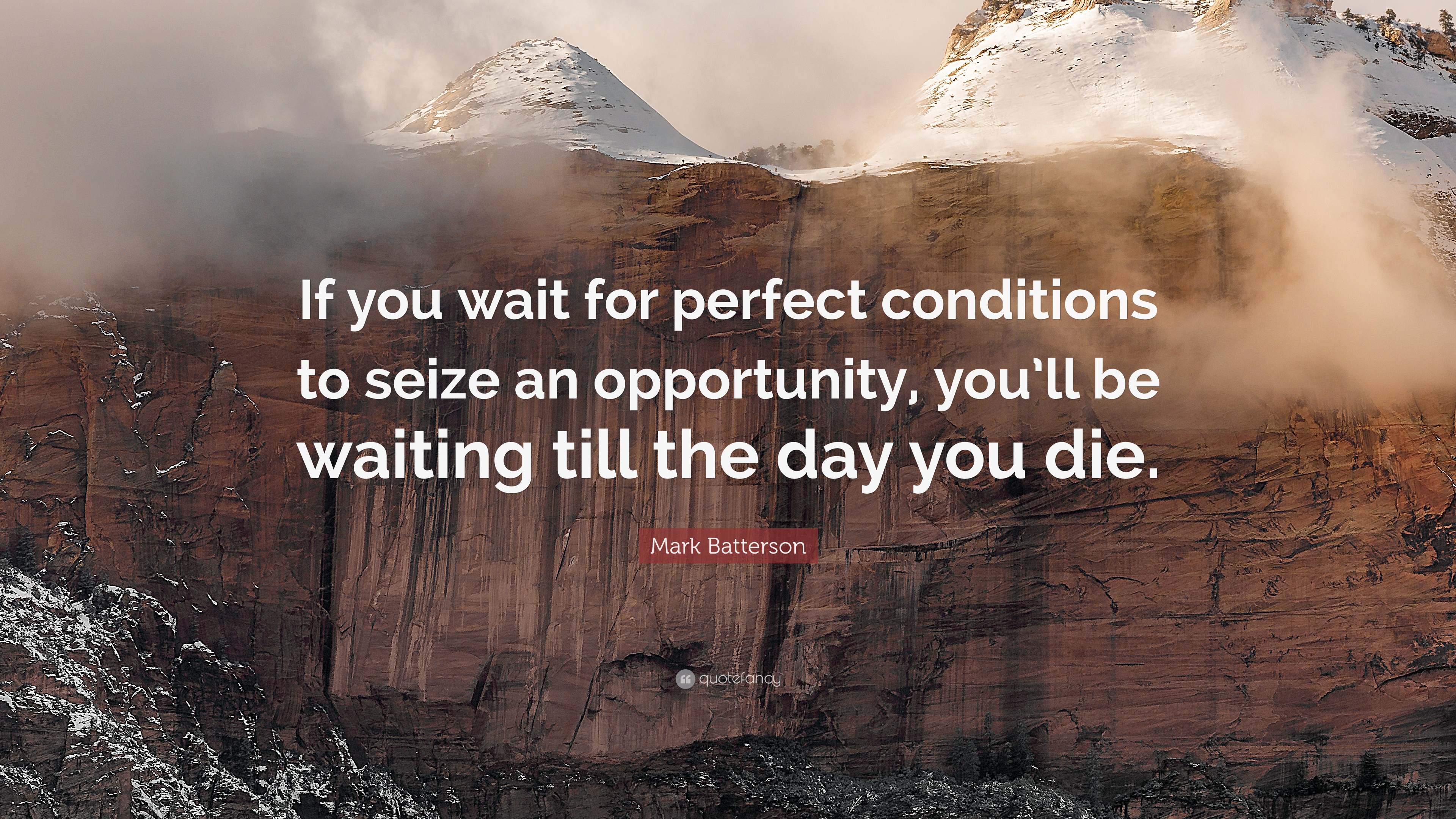 Mark Batterson Quote If You Wait For Perfect Conditions To Seize