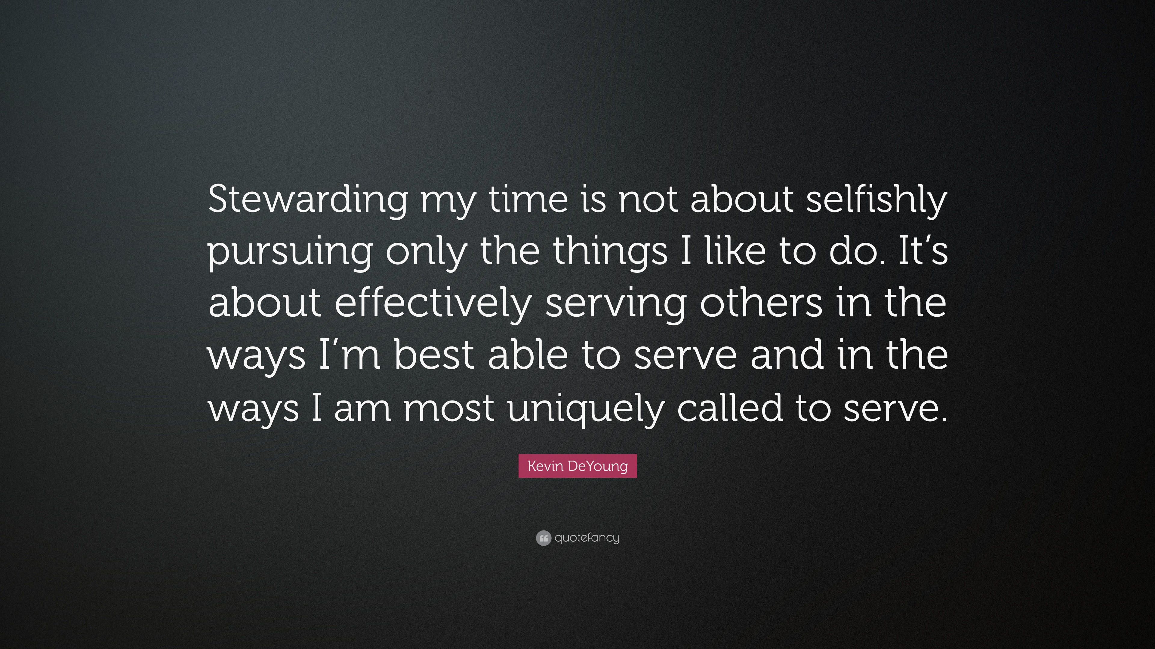 """Kevin DeYoung Quote: """"Stewarding my time is not about"""
