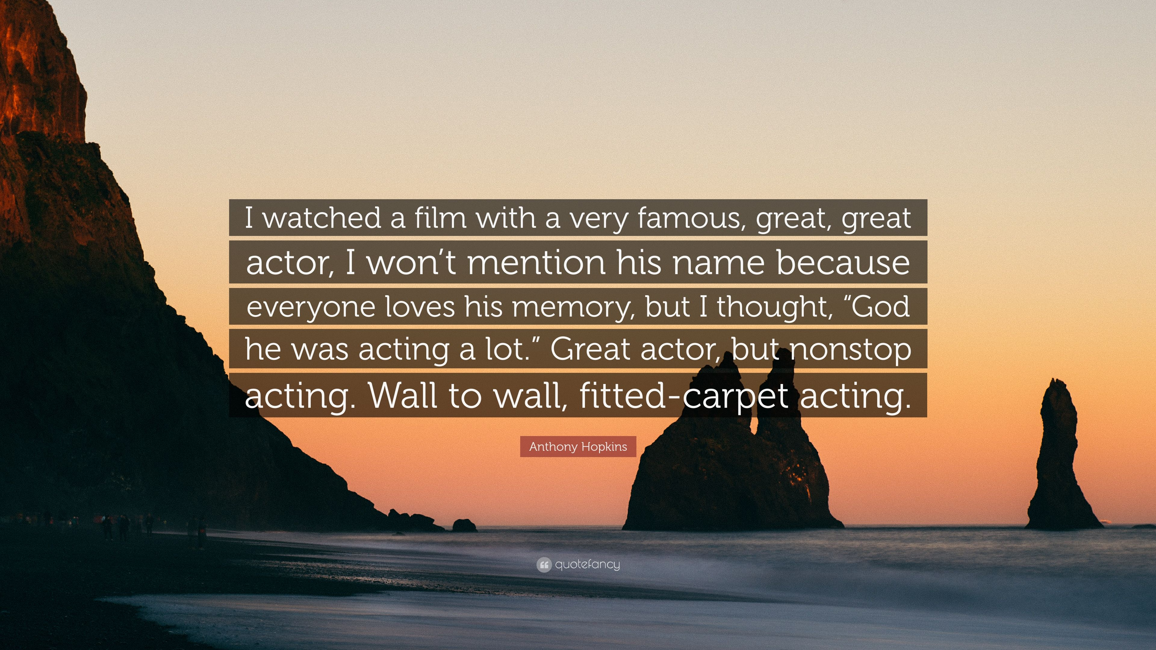 """Anthony Hopkins Quote: """"I watched a film with a very famous"""