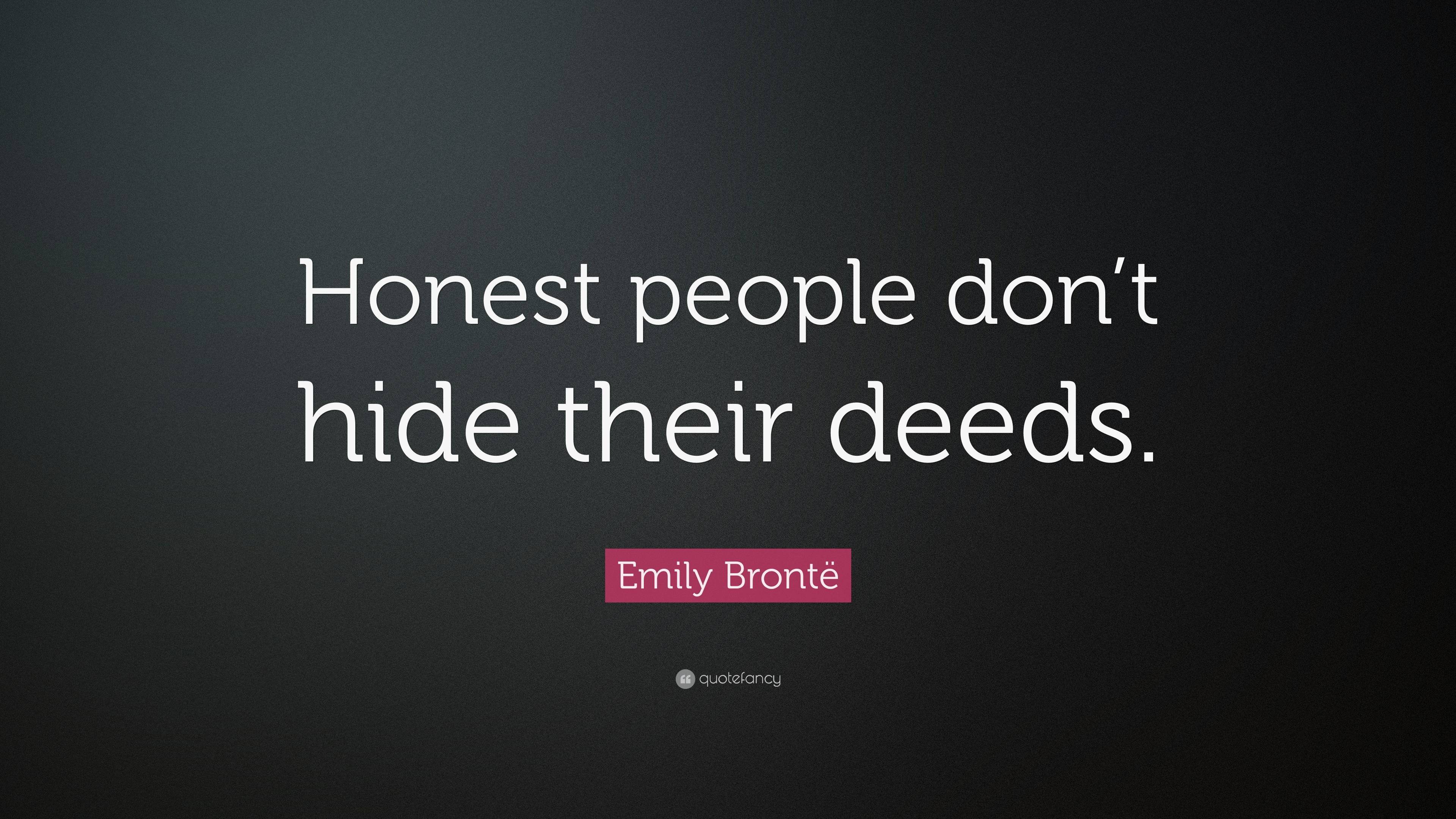 Emily Brontë Quote: Honest people dont hide their deeds