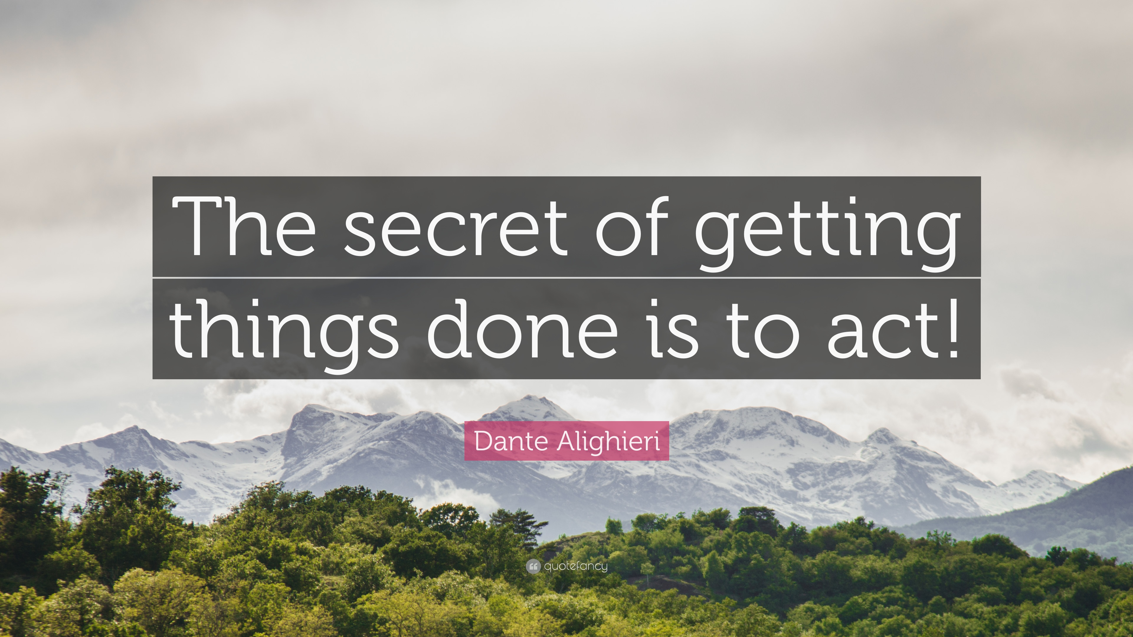 """Dante Alighieri Quote: """"The secret of getting things done is to act!"""""""