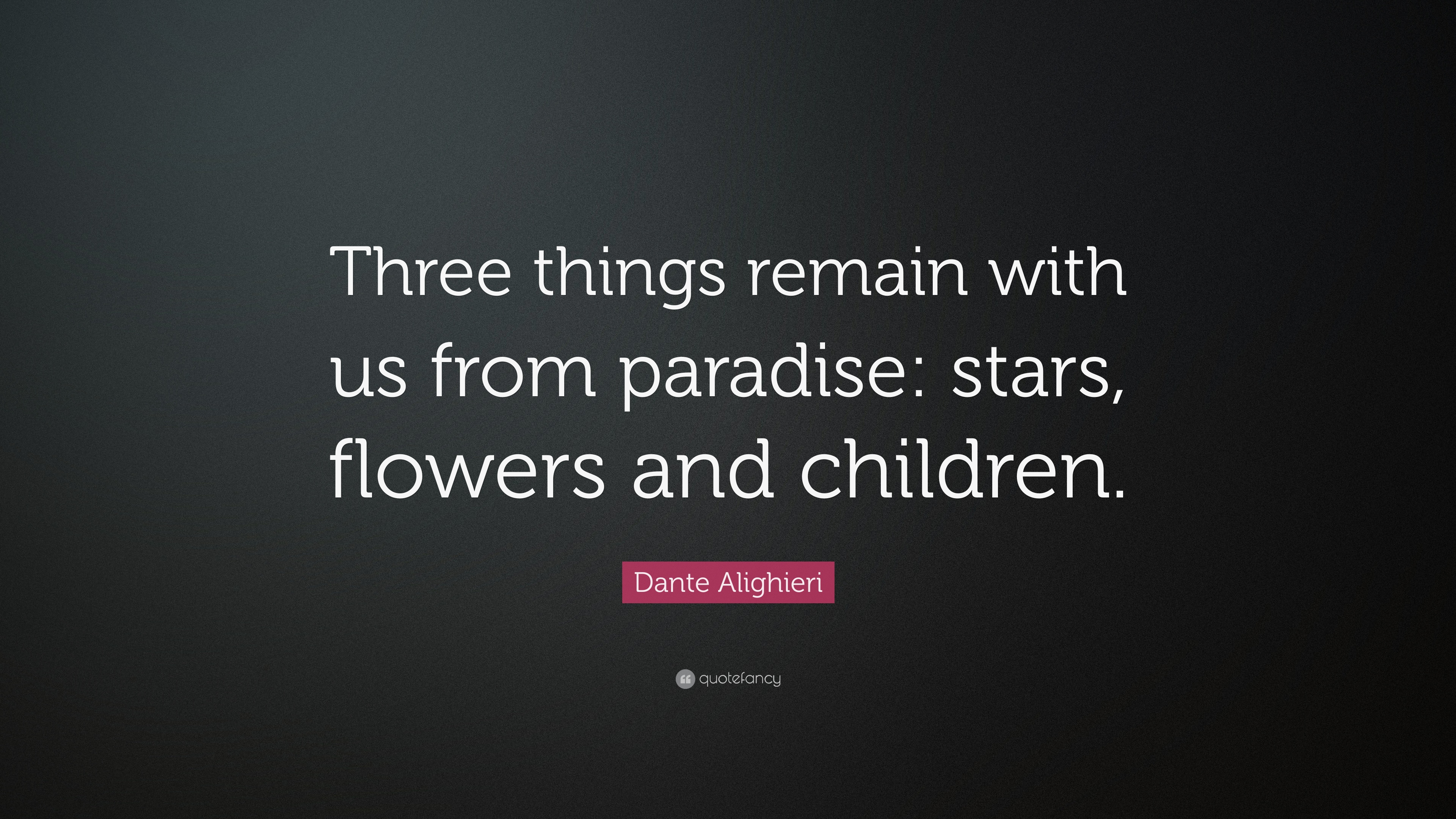 Dante Alighieri Quote Three Things Remain With Us From Paradise Stars Flowers
