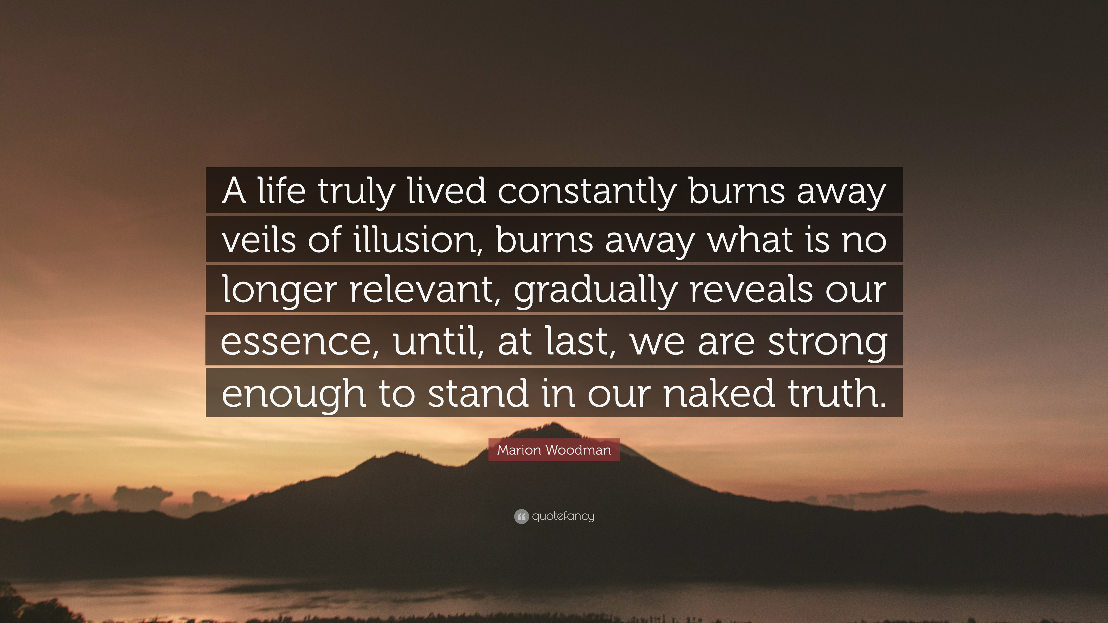 """Marion Woodman Quote: """"A life truly lived constantly burns"""