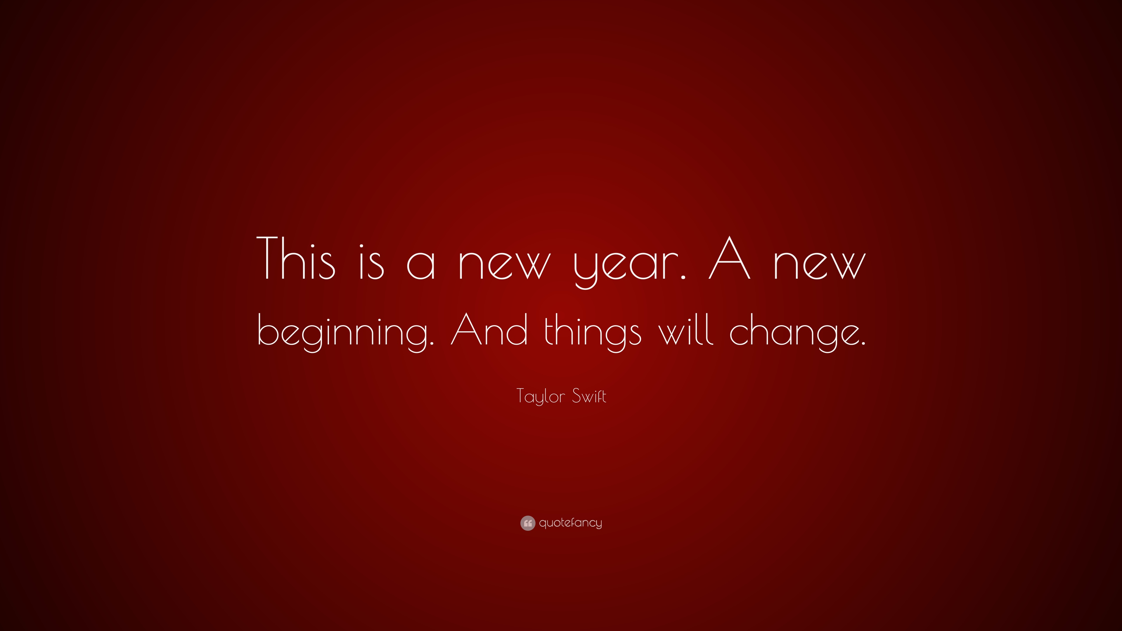 Taylor Swift Quote: U201cThis Is A New Year. A New Beginning. And