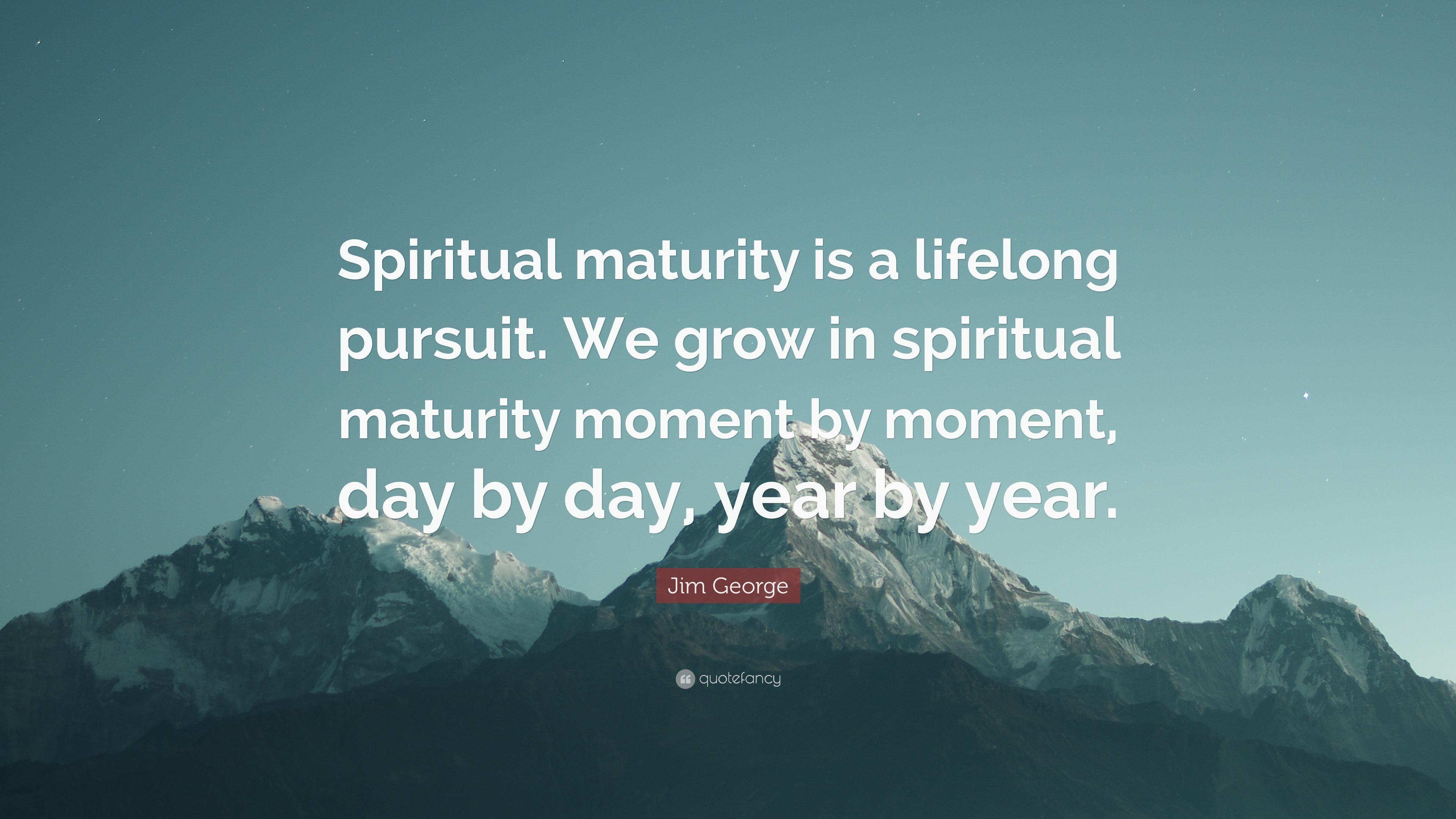 Jim George Quote: Spiritual maturity is a lifelong